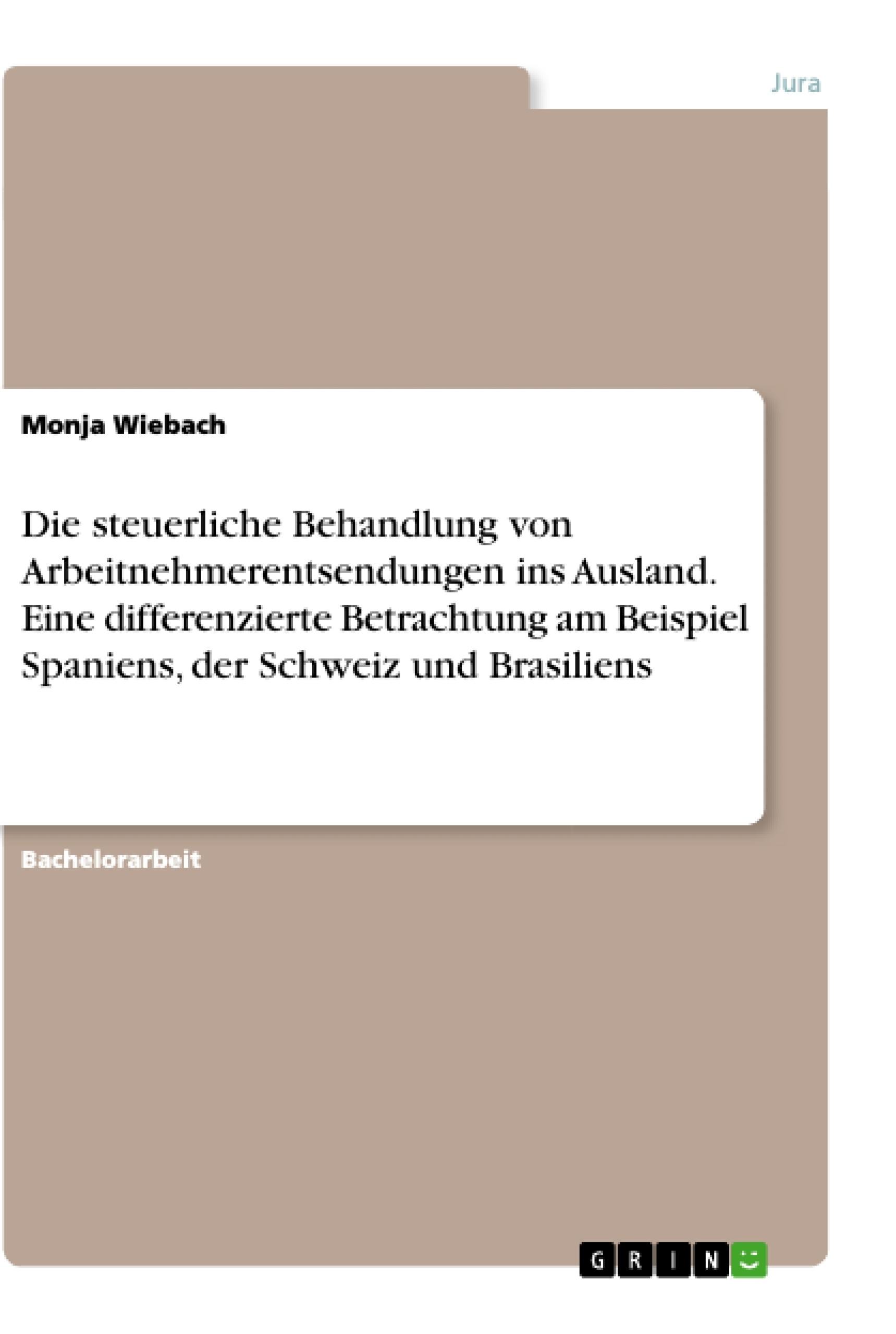 Titel: Die steuerliche Behandlung von Arbeitnehmerentsendungen ins Ausland. Eine differenzierte Betrachtung am Beispiel Spaniens, der Schweiz und Brasiliens