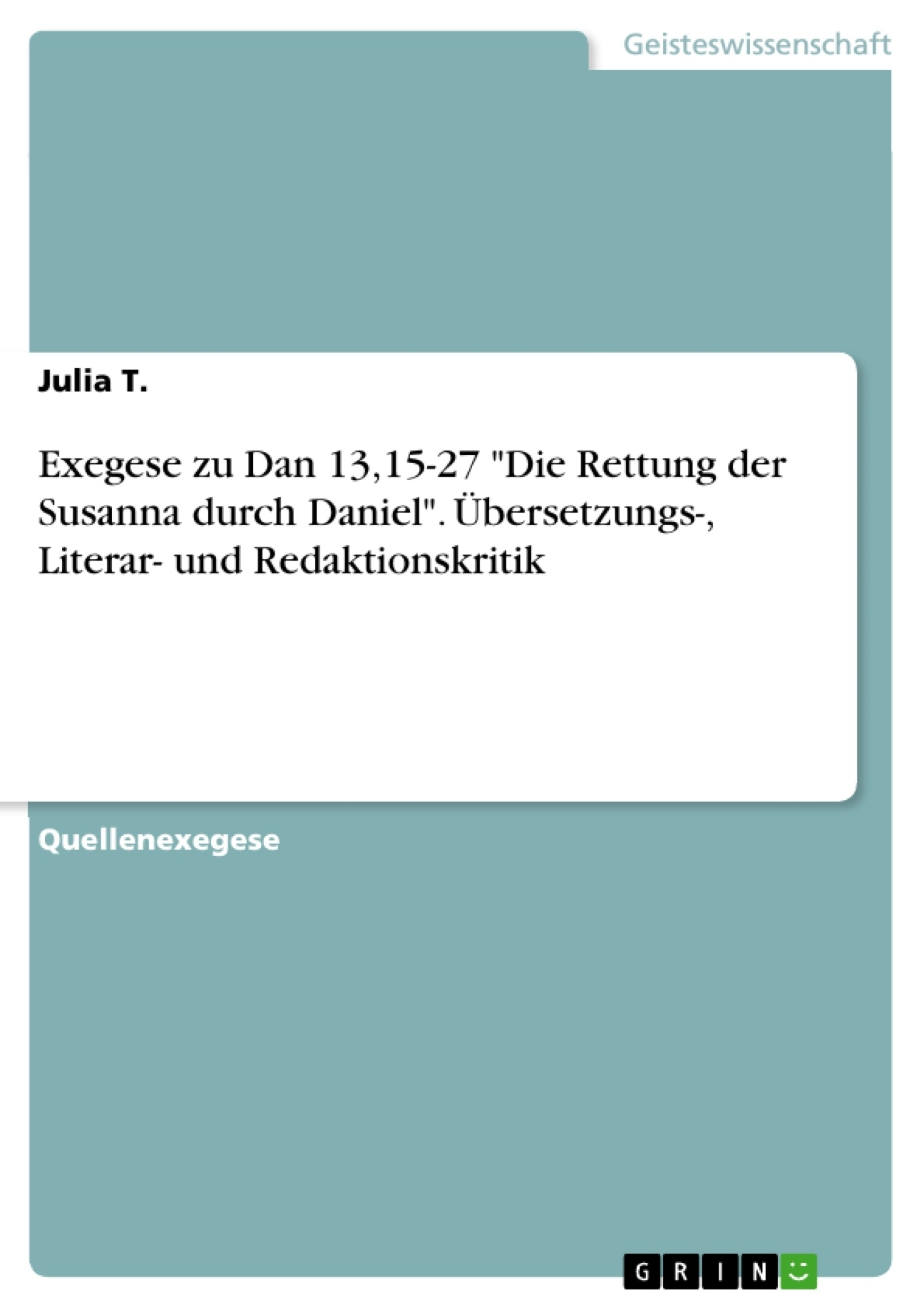 """Titel: Exegese zu Dan 13,15-27 """"Die Rettung der Susanna durch Daniel"""". Übersetzungs-, Literar- und Redaktionskritik"""