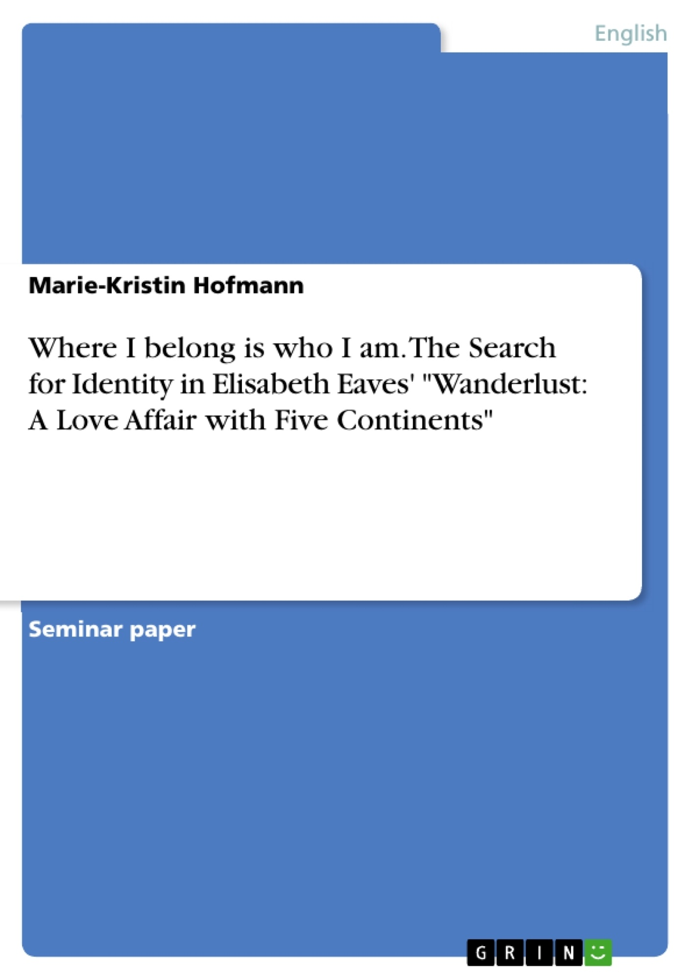 """Title: Where I belong is who I am. The Search for Identity in Elisabeth Eaves' """"Wanderlust: A Love Affair with Five Continents"""""""