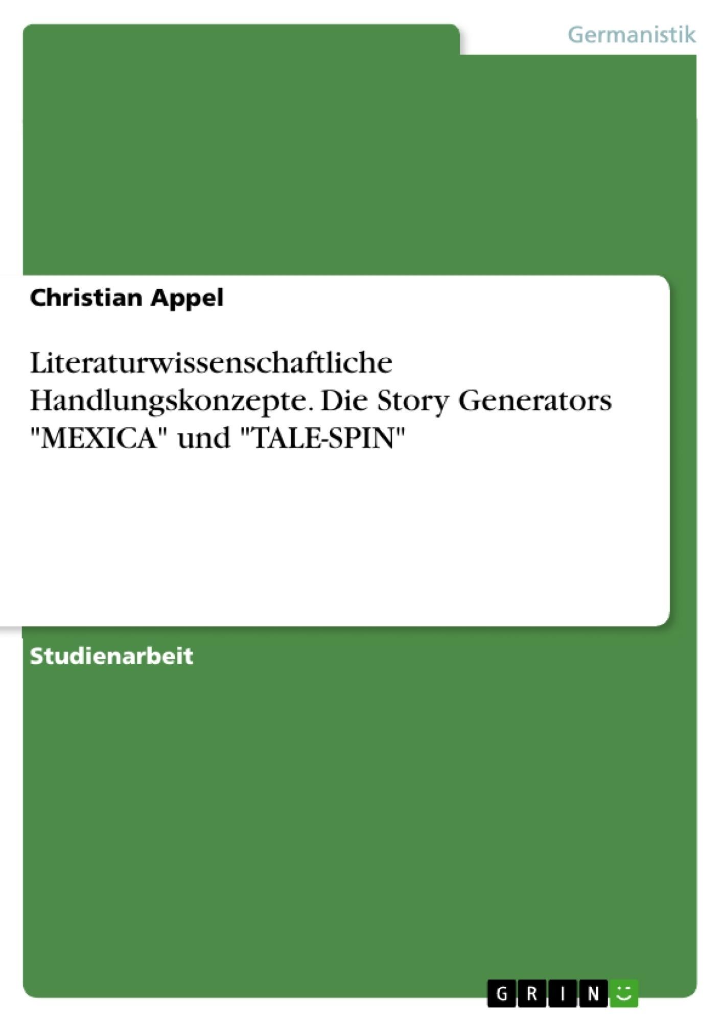 """Titel: Literaturwissenschaftliche Handlungskonzepte. Die Story Generators """"MEXICA"""" und """"TALE-SPIN"""""""