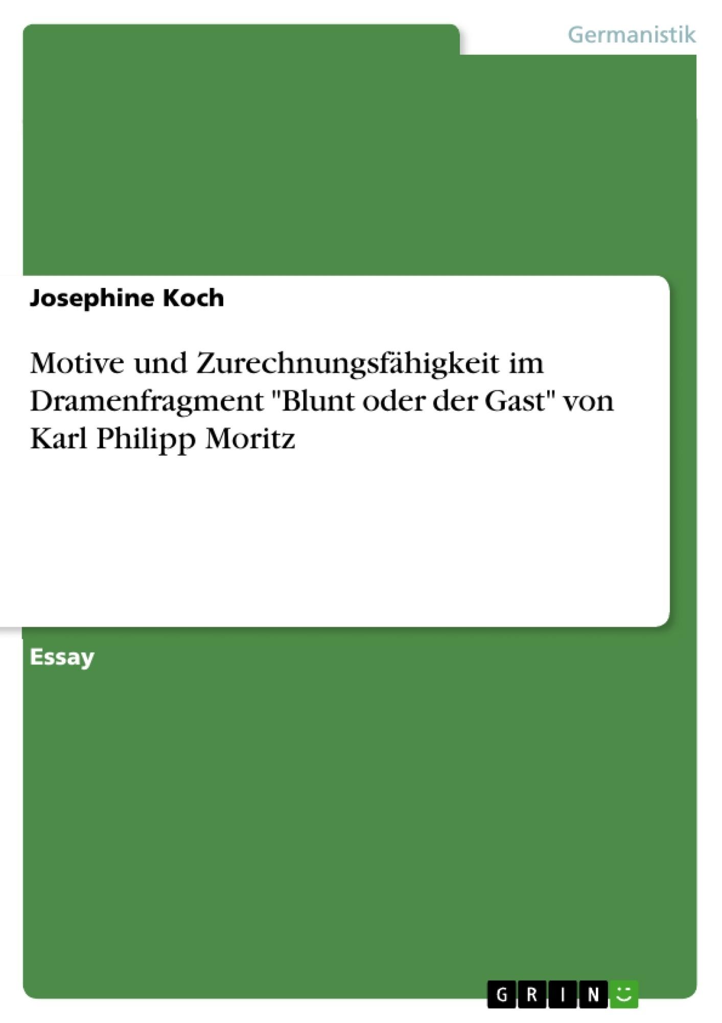 """Titel: Motive und Zurechnungsfähigkeit im Dramenfragment """"Blunt oder der Gast"""" von Karl Philipp Moritz"""
