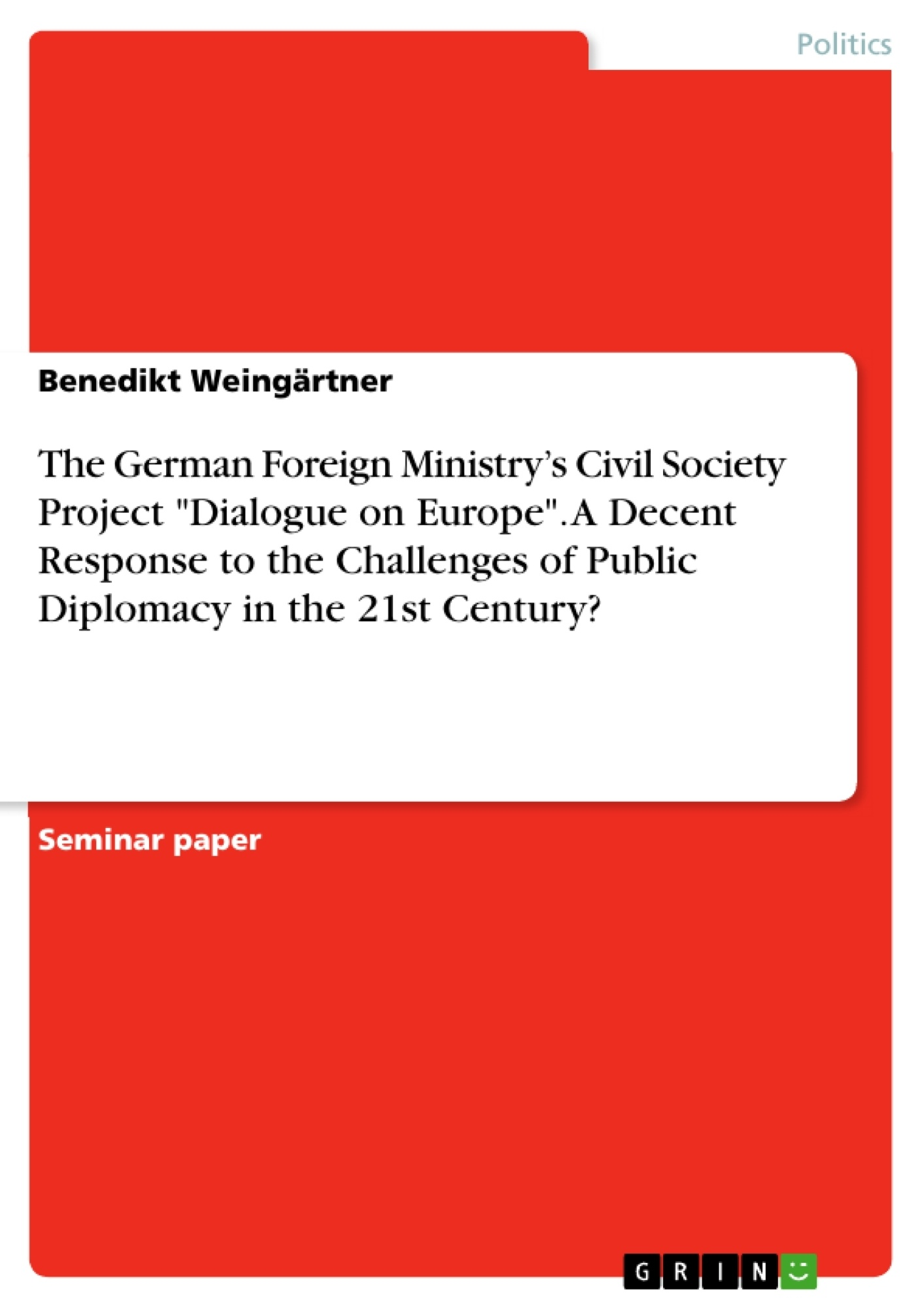 """Title: The German Foreign Ministry's Civil Society Project """"Dialogue on Europe"""". A Decent Response to the Challenges of Public Diplomacy in the 21st Century?"""