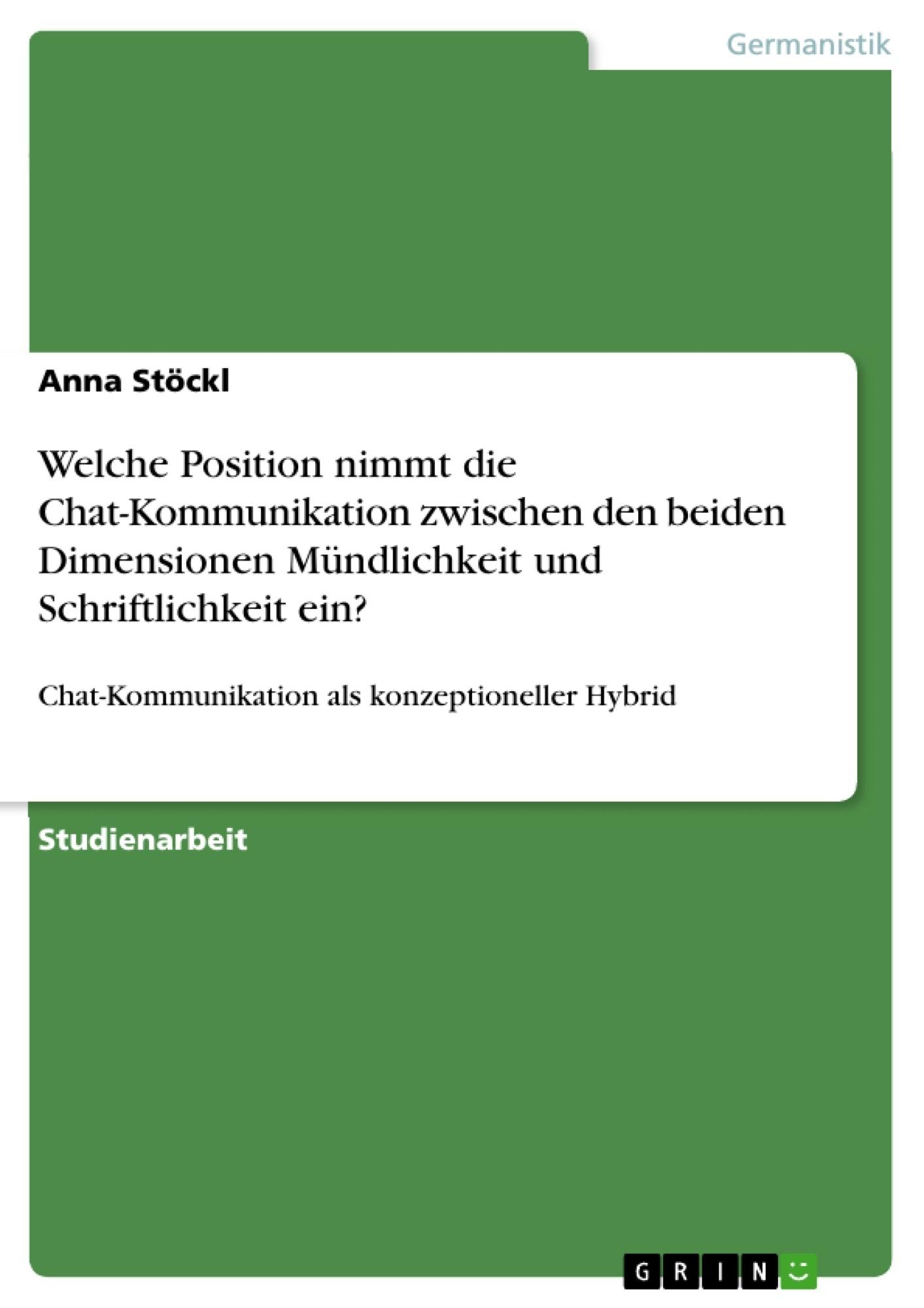Titel: Welche Position nimmt die Chat-Kommunikation zwischen den beiden Dimensionen Mündlichkeit und Schriftlichkeit ein?