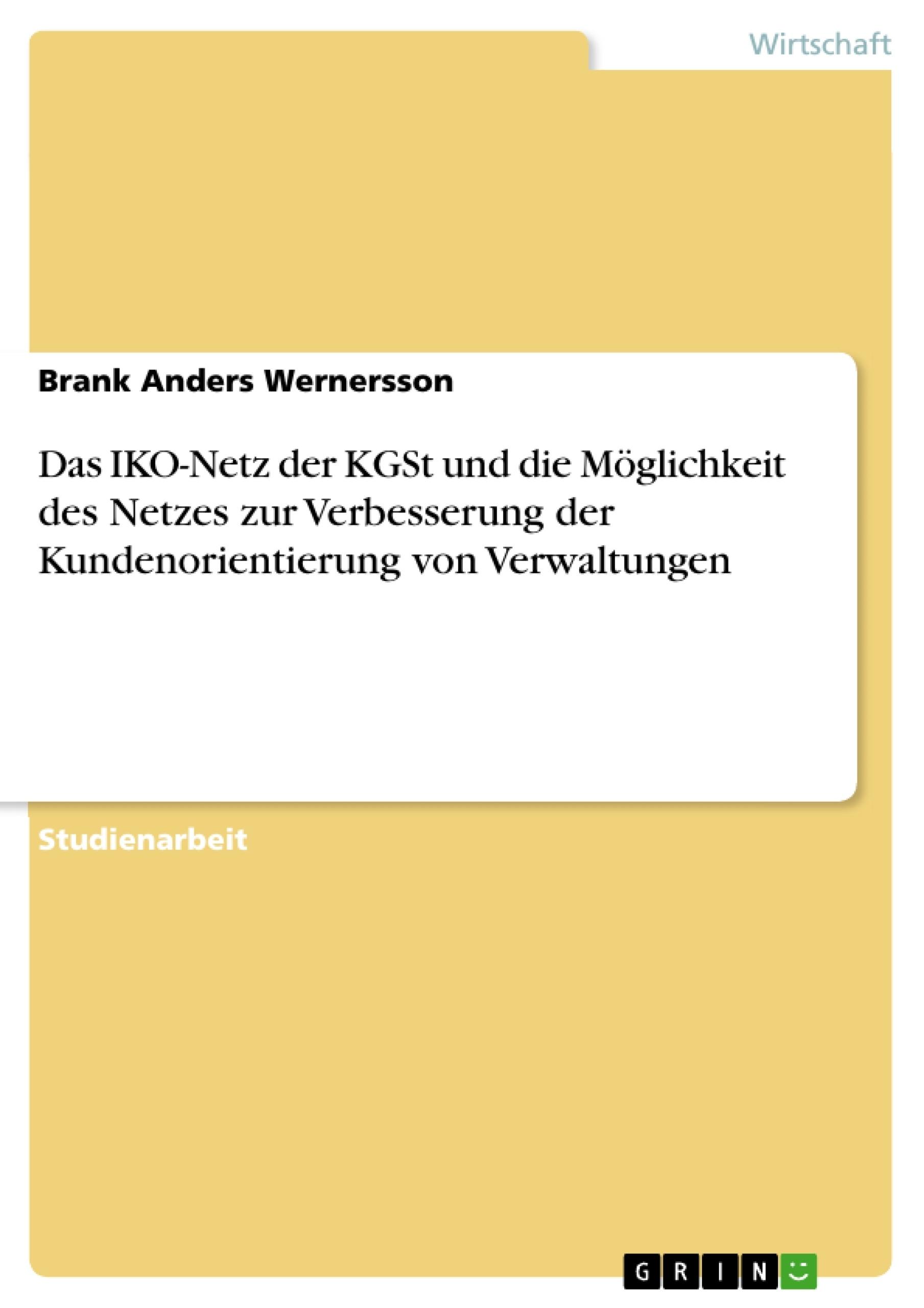 Titel: Das IKO-Netz der KGSt und die Möglichkeit des Netzes zur Verbesserung der Kundenorientierung von Verwaltungen