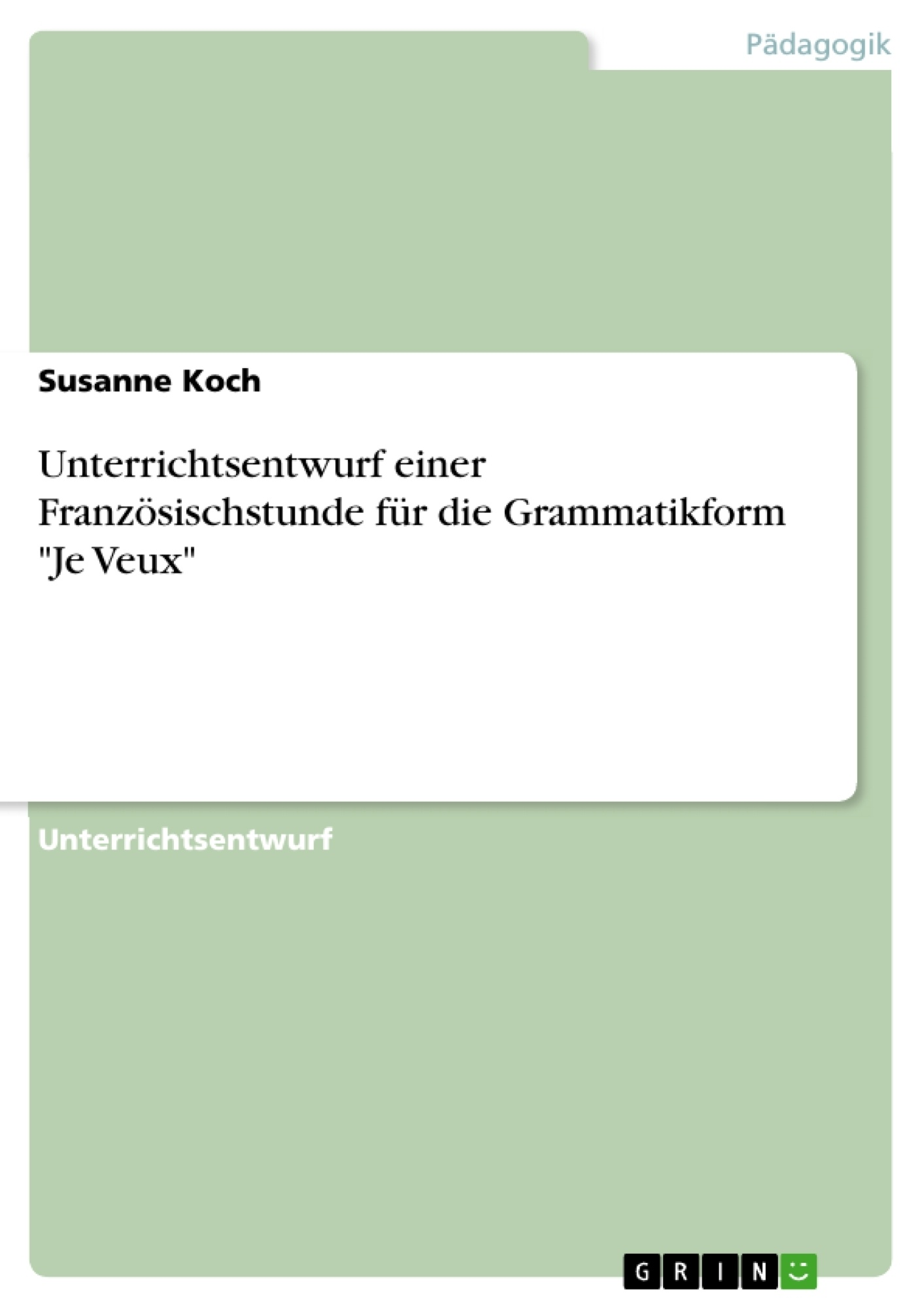 """Titel: Unterrichtsentwurf einer Französischstunde für die Grammatikform """"Je Veux"""""""