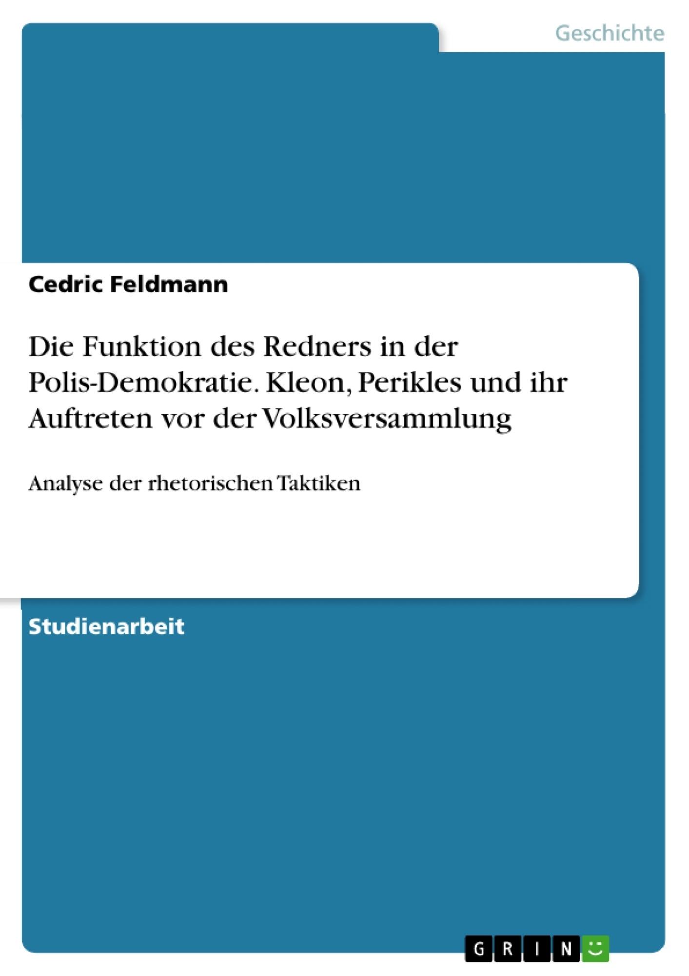Titel: Die Funktion des Redners in der Polis-Demokratie. Kleon, Perikles und ihr Auftreten vor der Volksversammlung