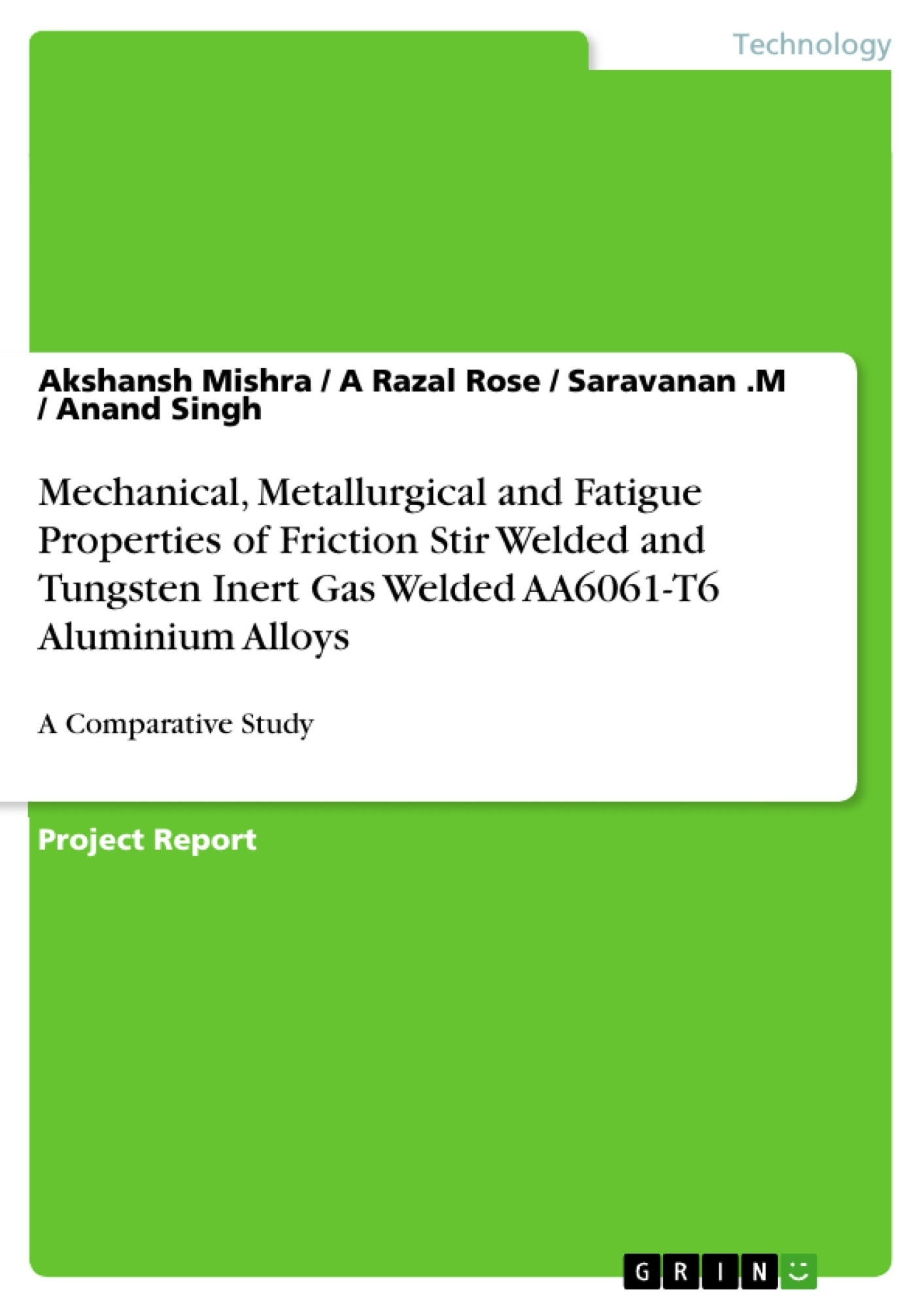 Title: Mechanical, Metallurgical and Fatigue Properties of Friction Stir Welded and Tungsten Inert Gas Welded AA6061-T6 Aluminium Alloys