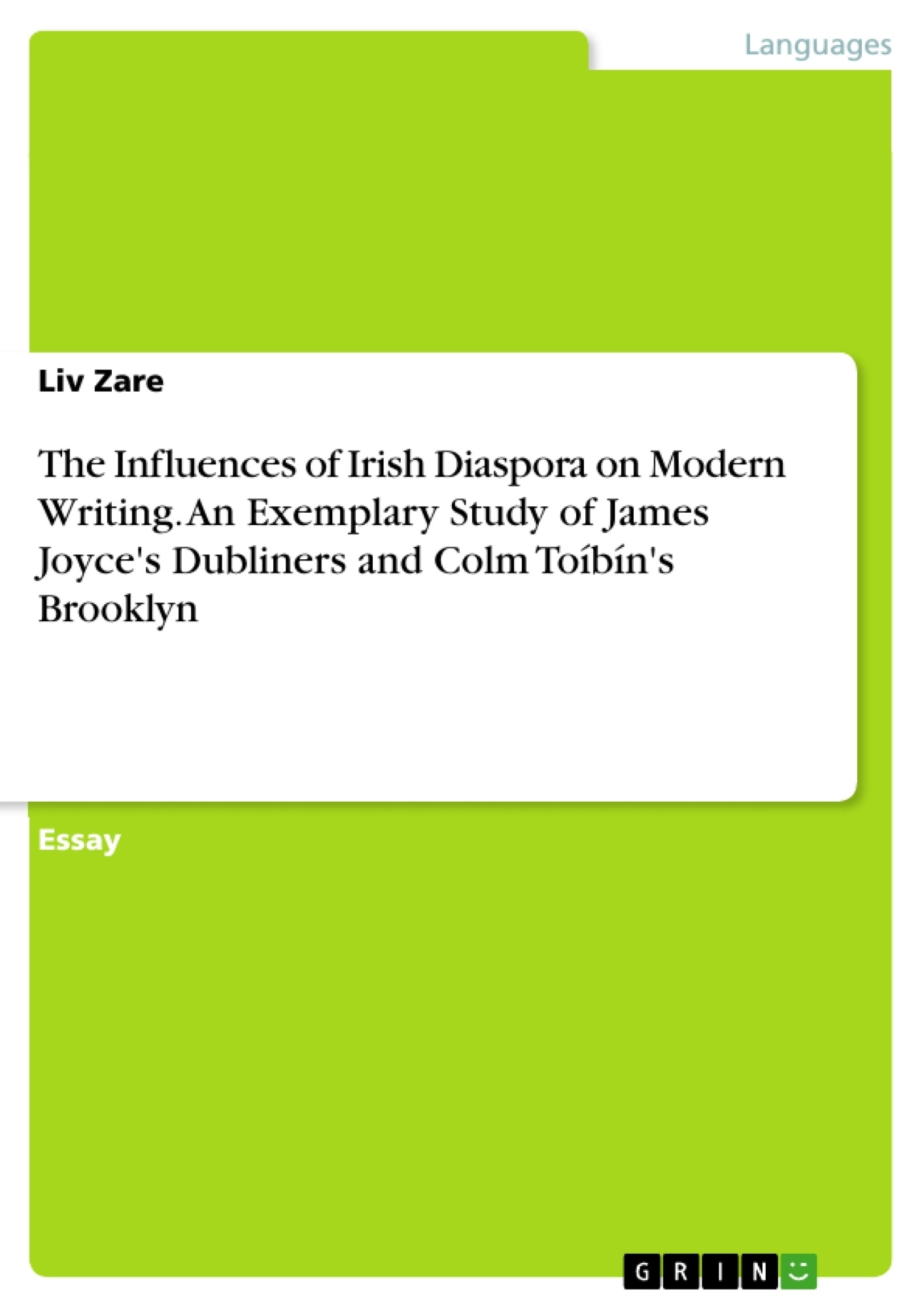Title: The Influences of Irish Diaspora on Modern Writing. An Exemplary Study of James Joyce's Dubliners and Colm Toíbín's Brooklyn