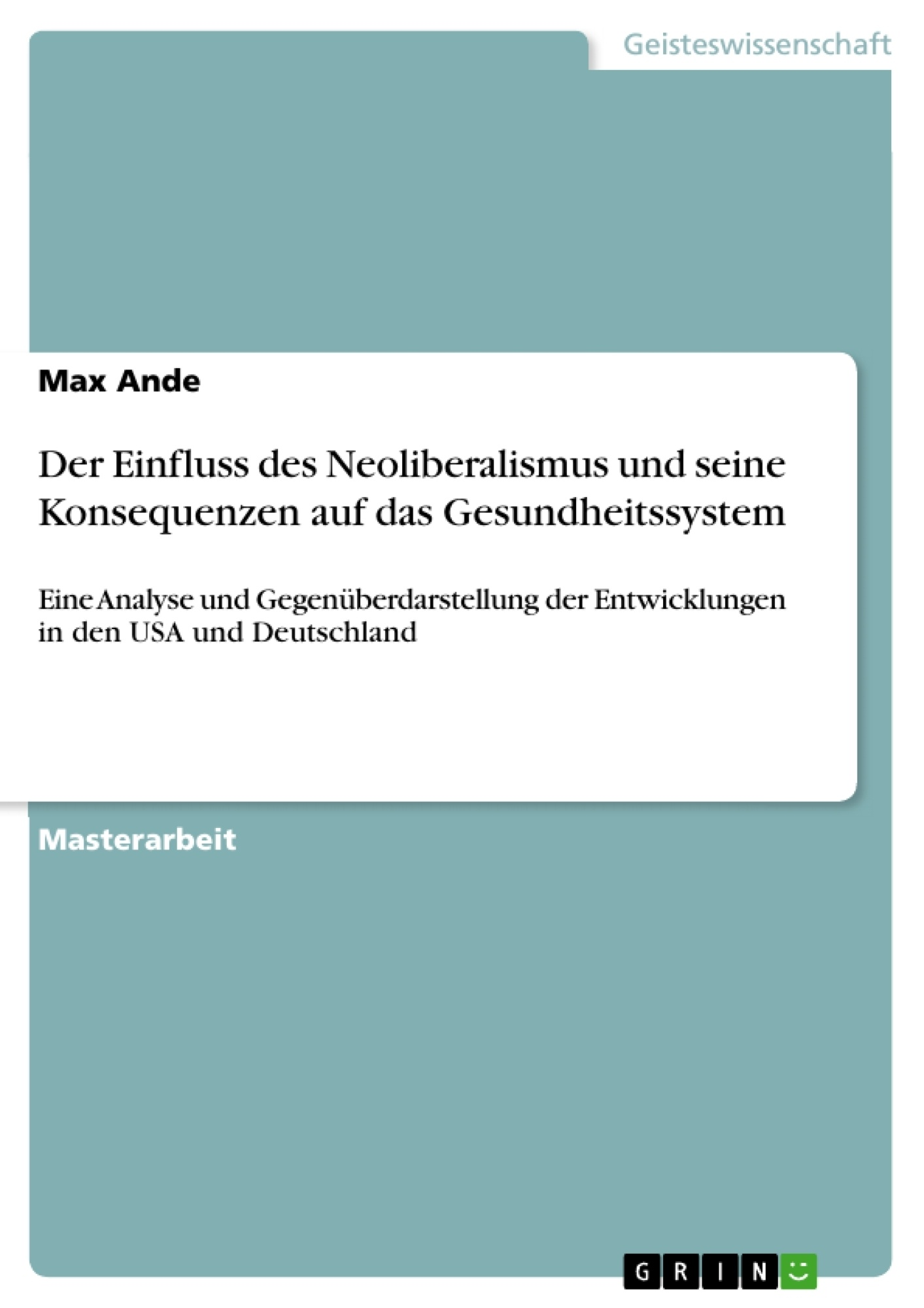 Titel: Der Einfluss des Neoliberalismus und seine Konsequenzen auf das Gesundheitssystem