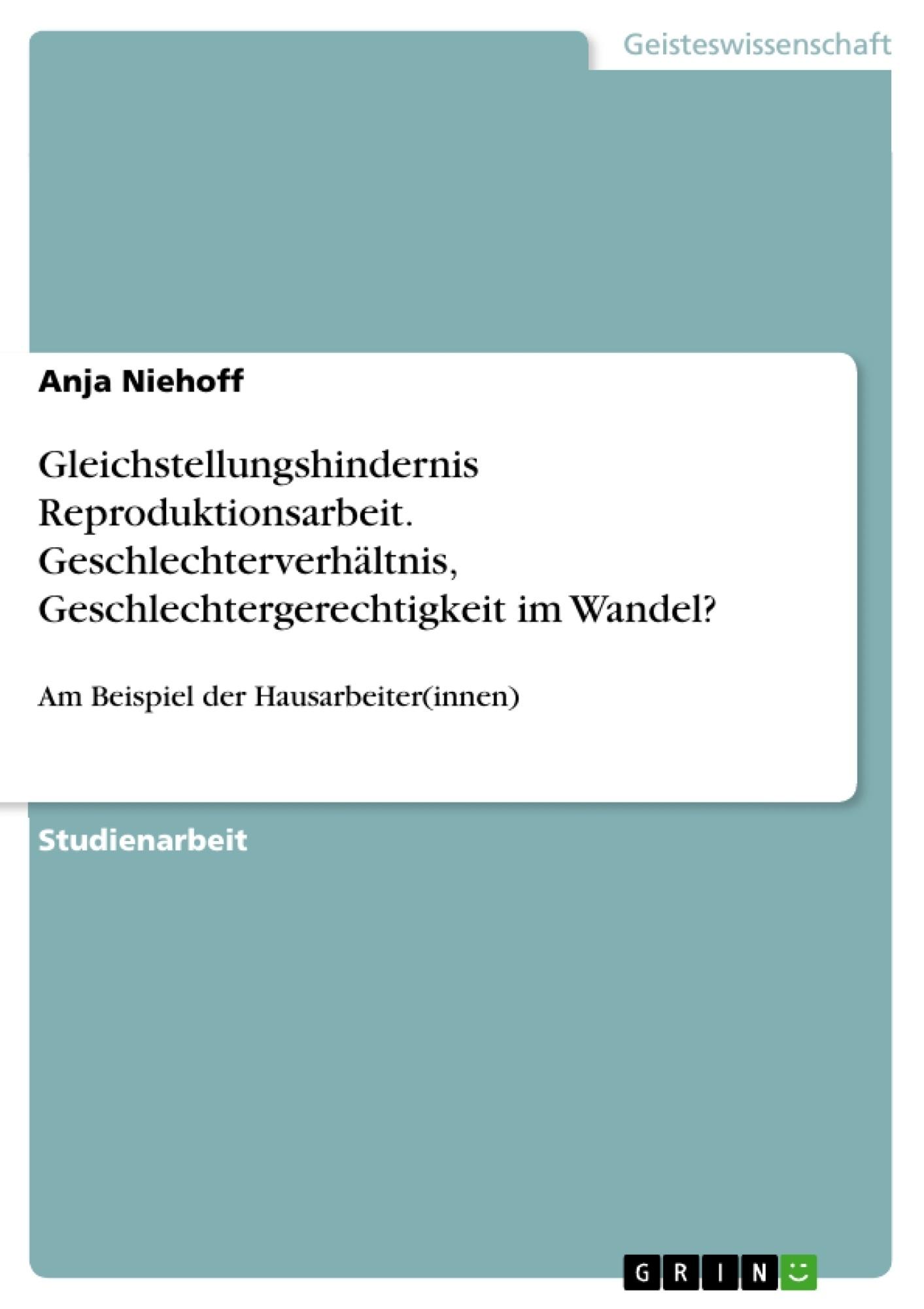 Titel: Gleichstellungshindernis Reproduktionsarbeit. Geschlechterverhältnis, Geschlechtergerechtigkeit im Wandel?