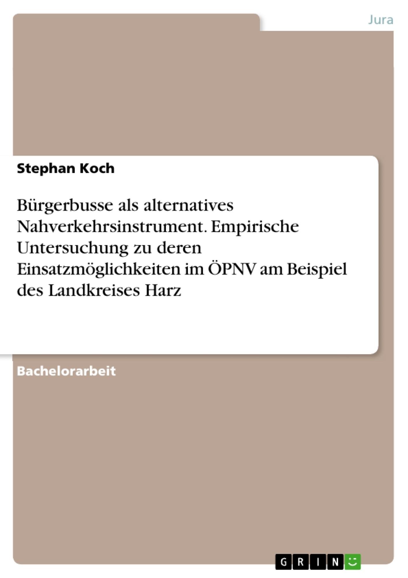 Titel: Bürgerbusse als alternatives Nahverkehrsinstrument. Empirische Untersuchung zu deren Einsatzmöglichkeiten im ÖPNV am Beispiel des Landkreises Harz