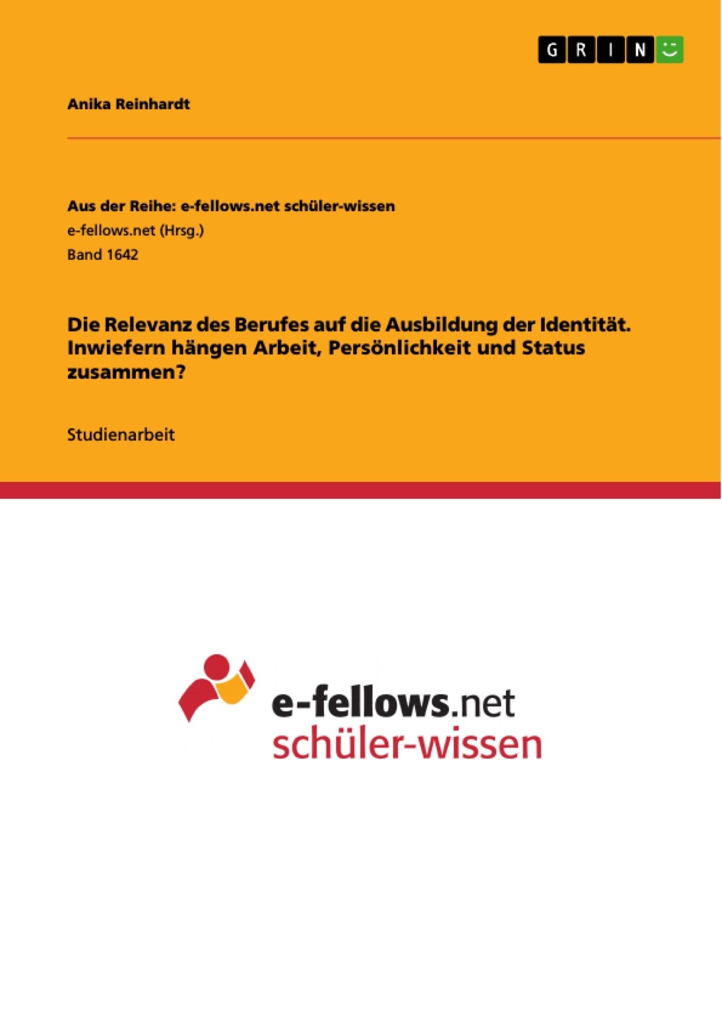 Titel: Die Relevanz des Berufes auf die Ausbildung der Identität. Inwiefern hängen Arbeit, Persönlichkeit und Status zusammen?