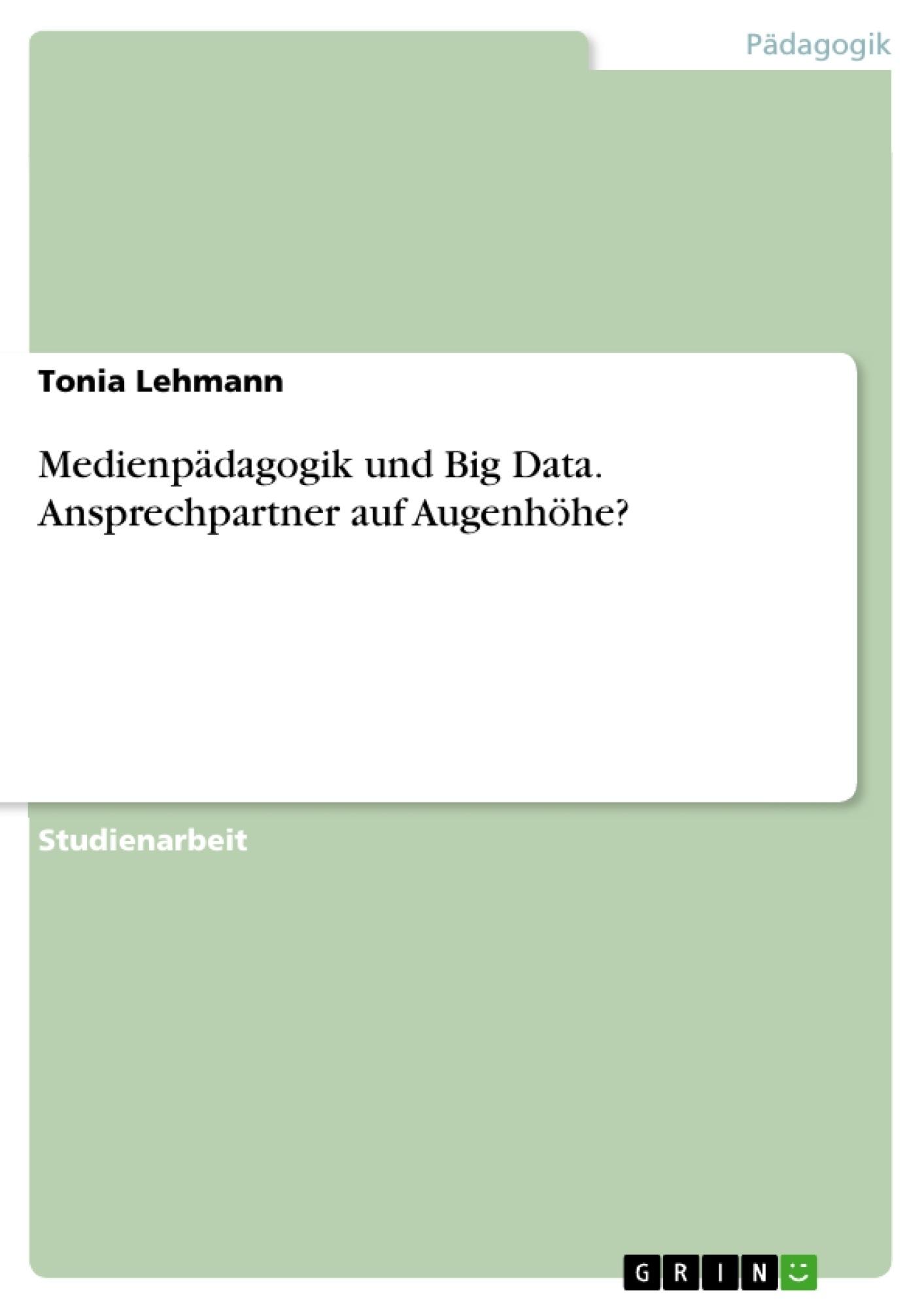 Titel: Medienpädagogik und Big Data. Ansprechpartner auf Augenhöhe?