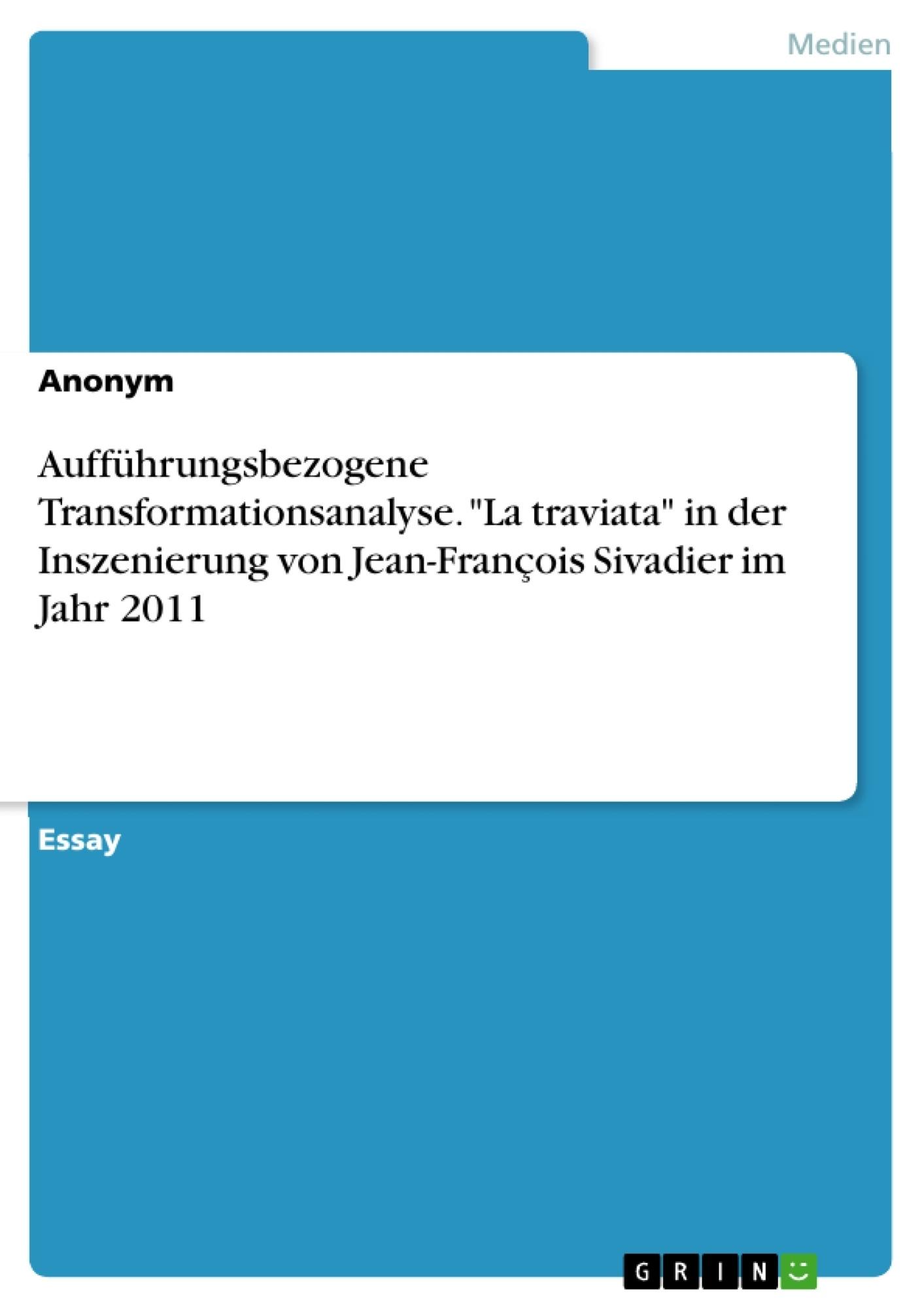 """Titel: Aufführungsbezogene Transformationsanalyse. """"La traviata"""" in der Inszenierung von Jean-François Sivadier im Jahr 2011"""