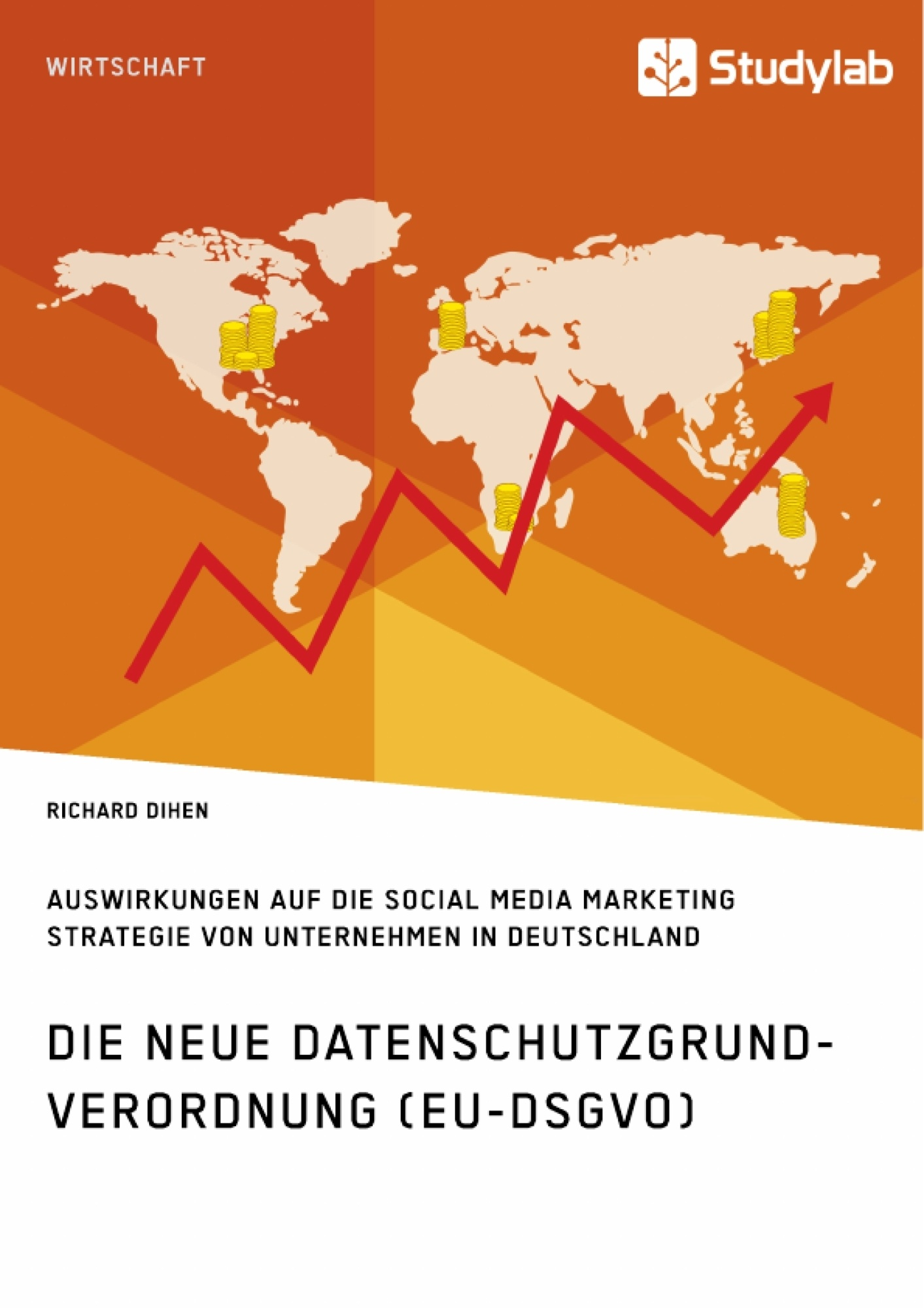 Titel: Die neue Datenschutzgrundverordnung (EU-DSGVO). Auswirkungen auf die Social Media Marketing Strategie von Unternehmen in Deutschland