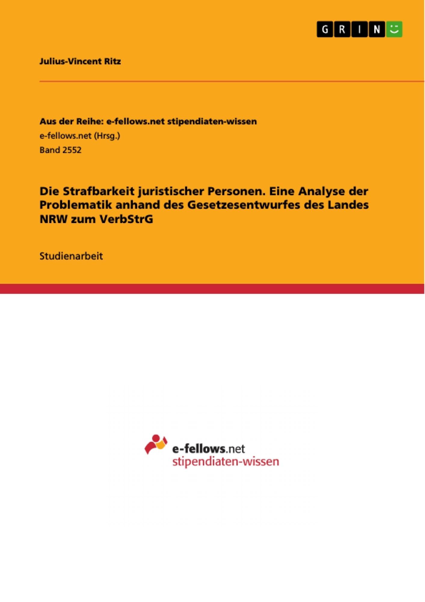 Titel: Die Strafbarkeit juristischer Personen. Eine Analyse der Problematik anhand des Gesetzesentwurfes des Landes NRW zum VerbStrG