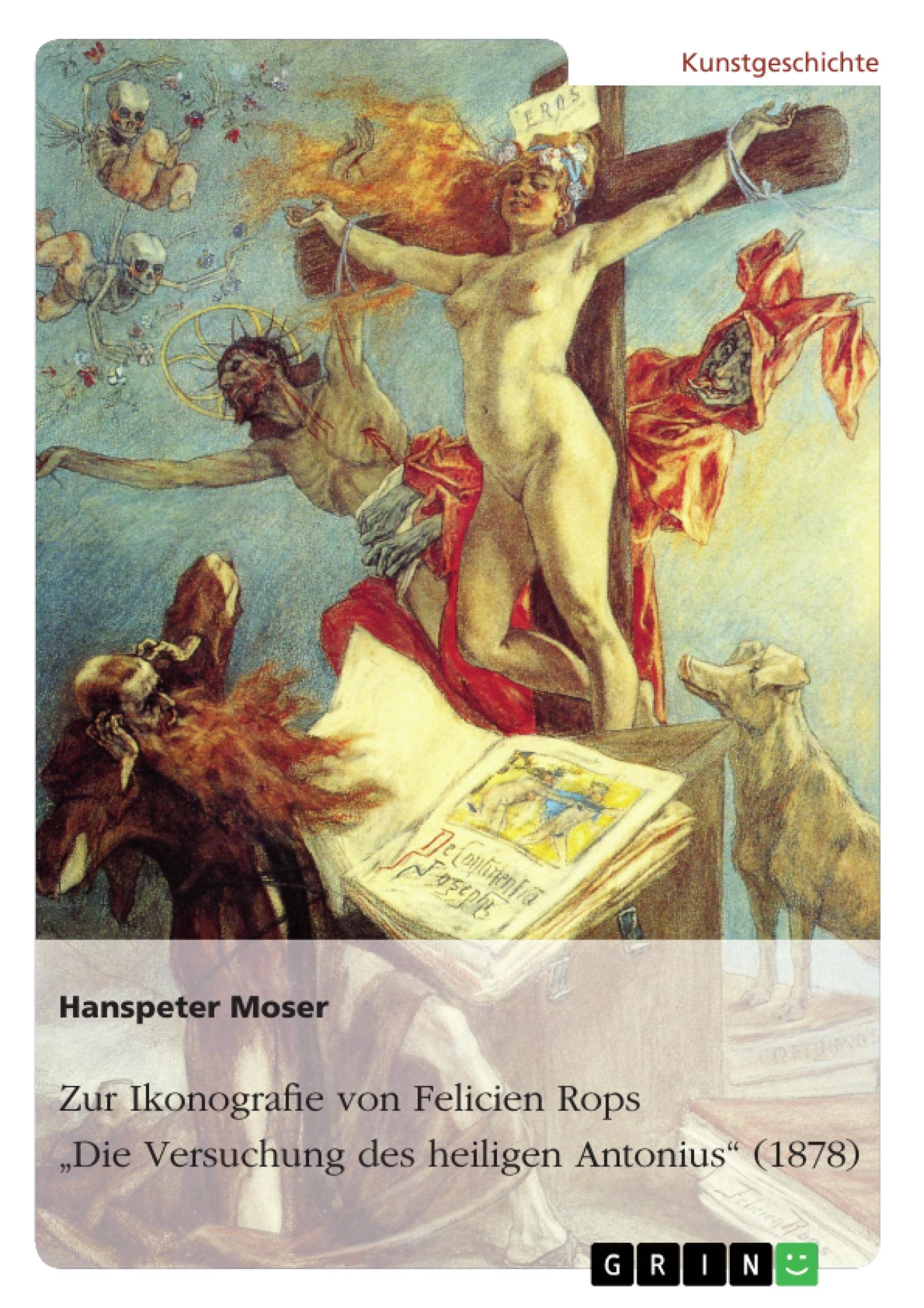 """Titel: Zur Ikonografie von Felicien Rops' """"Die Versuchung des heiligen Antonius"""" (1878)"""