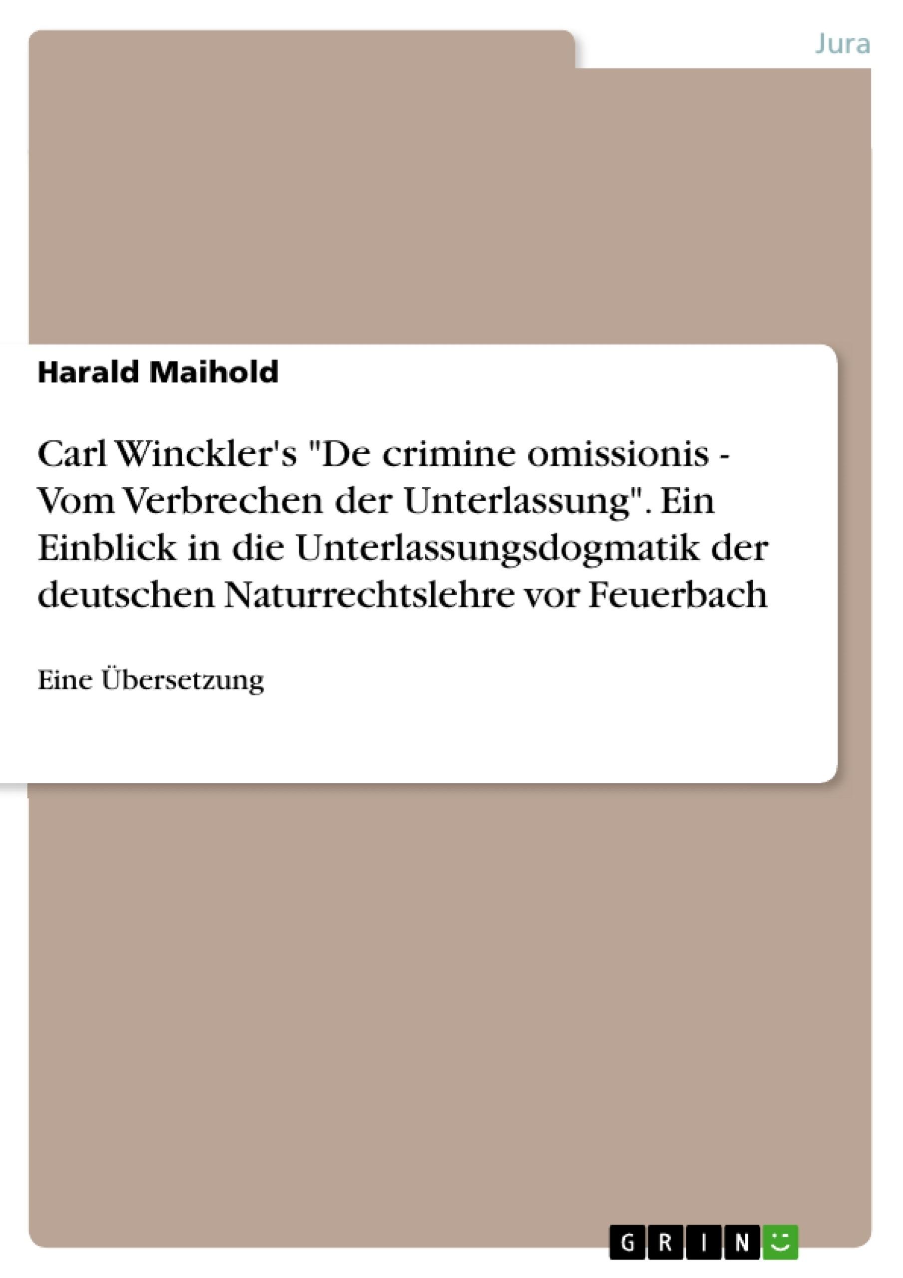 """Titel: Carl Winckler's """"De crimine omissionis - Vom Verbrechen der Unterlassung"""". Ein Einblick in die Unterlassungsdogmatik der deutschen Naturrechtslehre vor Feuerbach"""