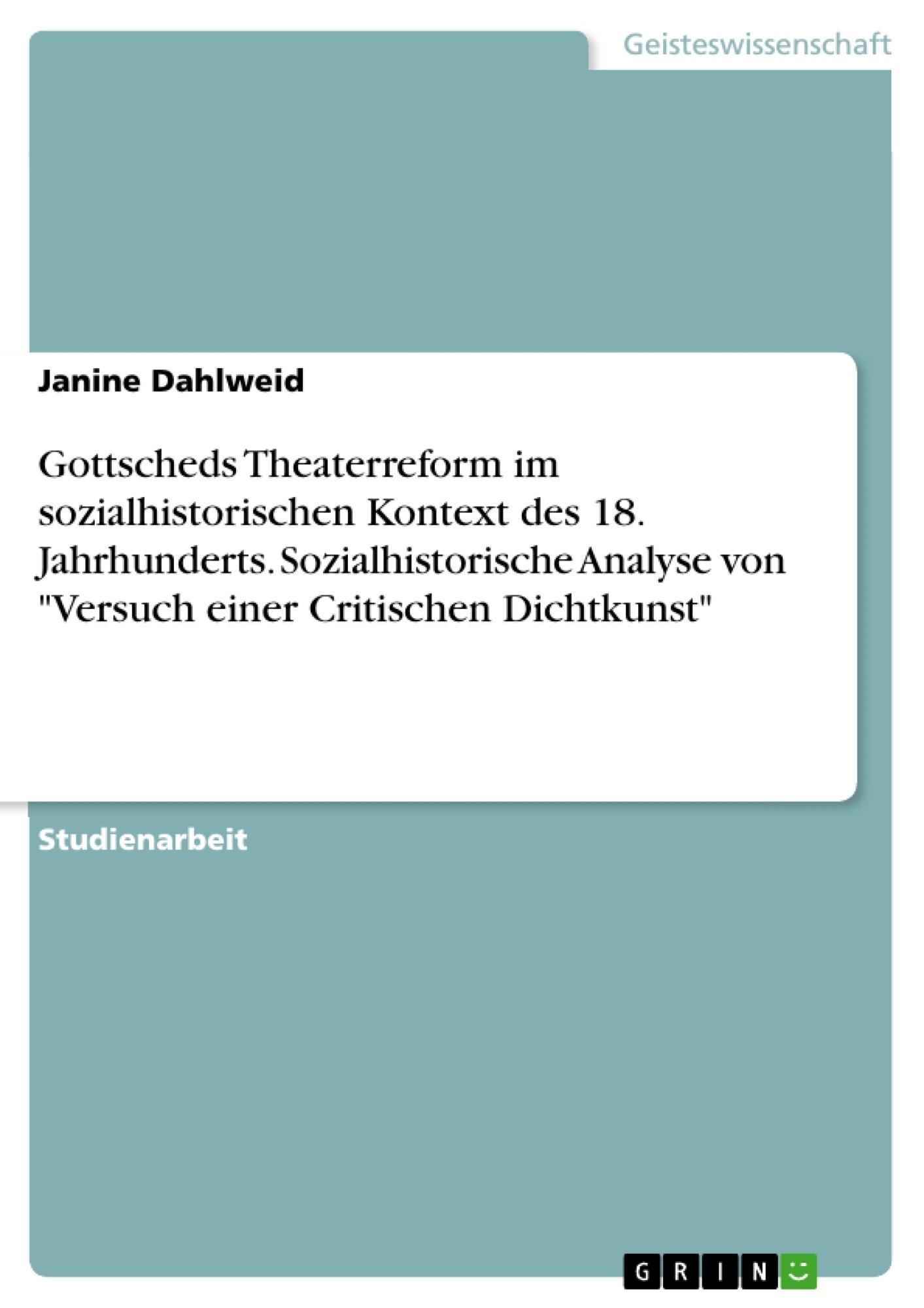 """Titel: Gottscheds Theaterreform im sozialhistorischen Kontext des 18. Jahrhunderts. Sozialhistorische Analyse von """"Versuch einer Critischen Dichtkunst"""""""