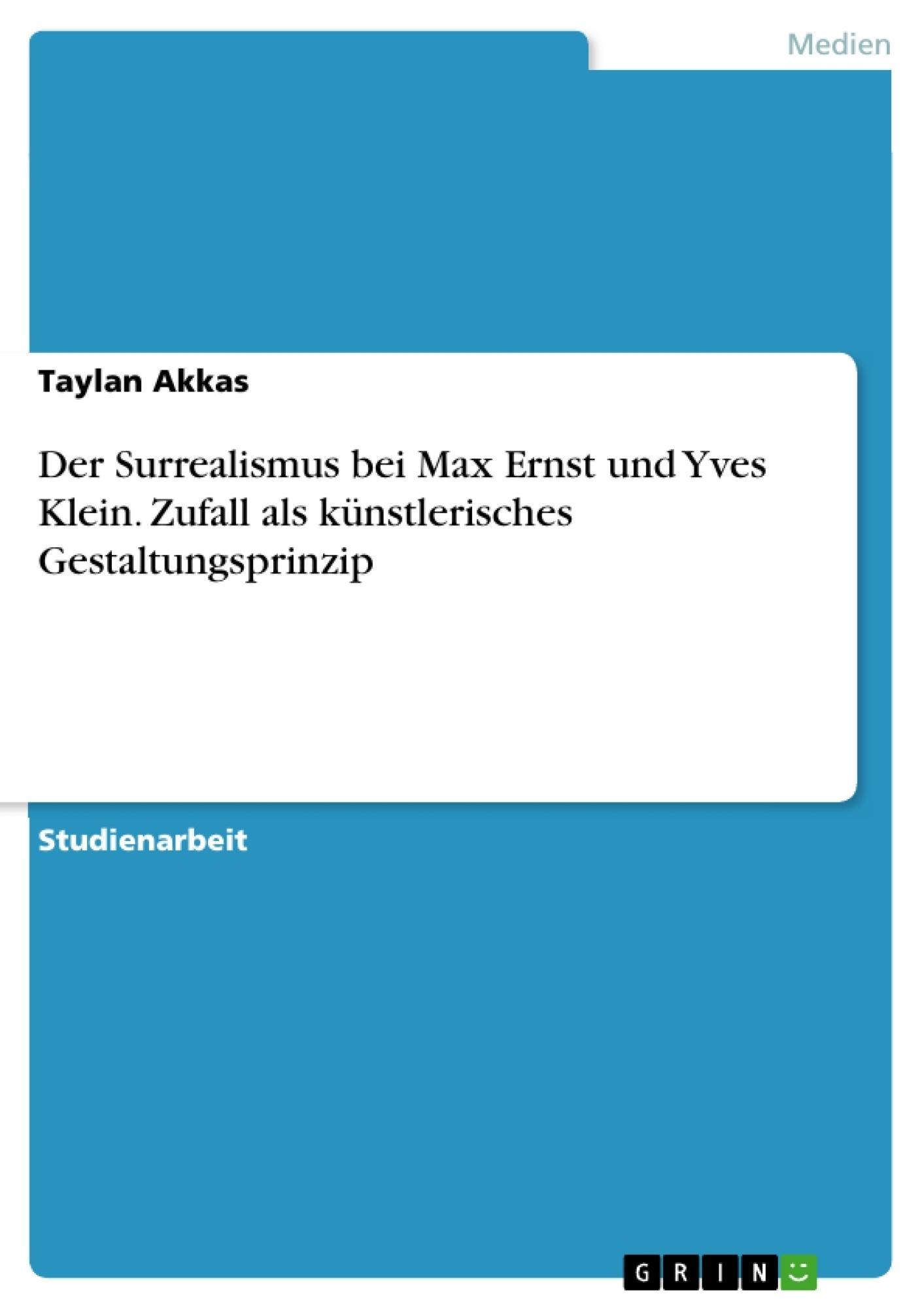 Titel: Der Surrealismus bei Max Ernst und Yves Klein. Zufall als künstlerisches Gestaltungsprinzip