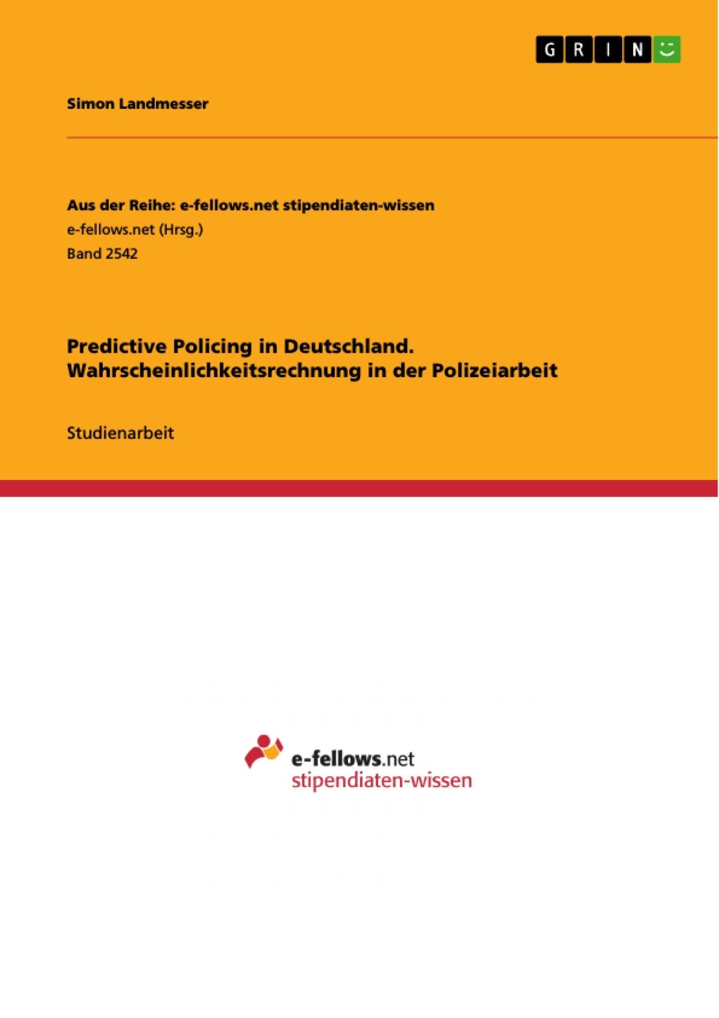 Titel: Predictive Policing in Deutschland. Wahrscheinlichkeitsrechnung in der Polizeiarbeit