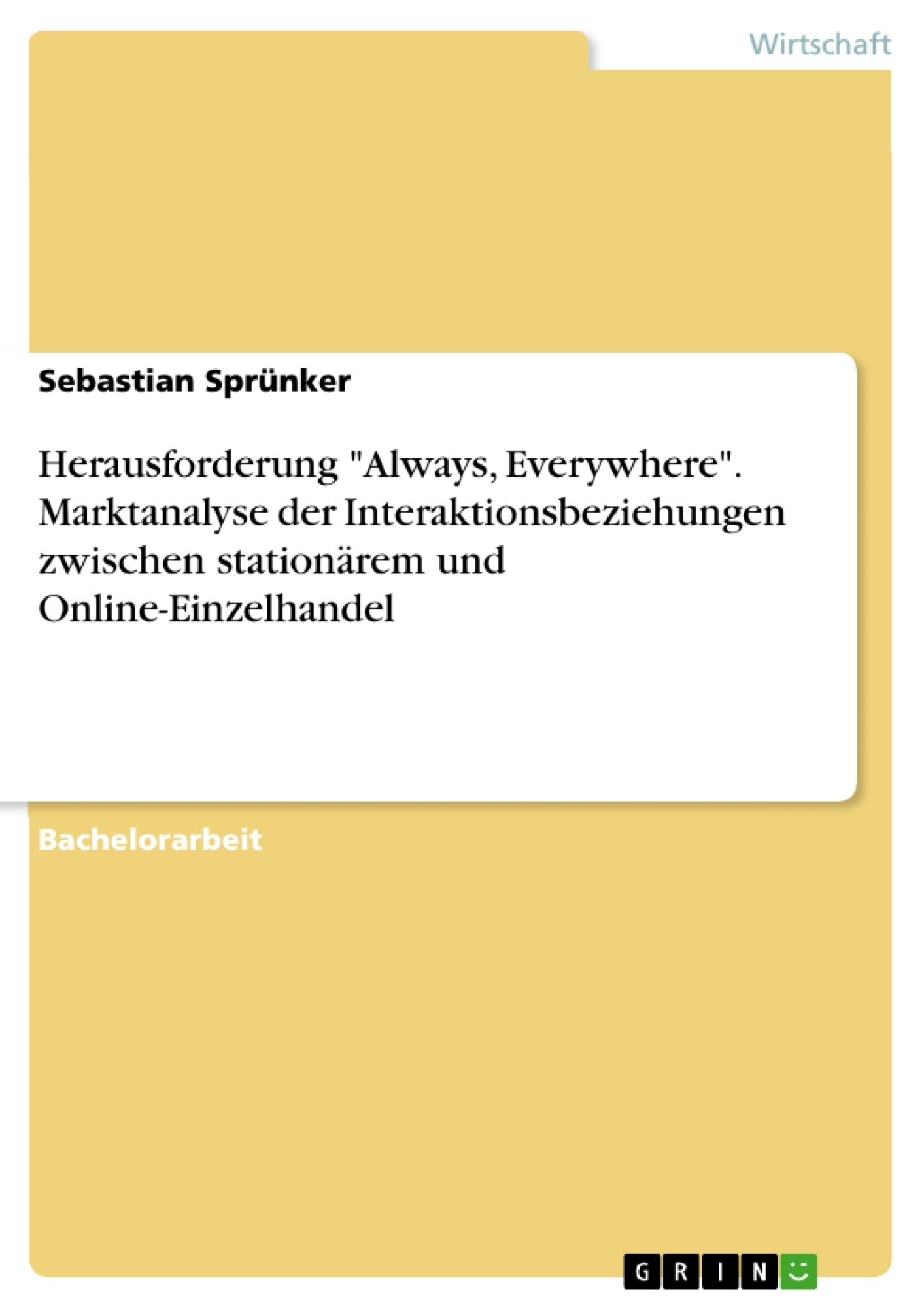 """Titel: Herausforderung """"Always, Everywhere"""". Marktanalyse der Interaktionsbeziehungen zwischen stationärem und Online-Einzelhandel"""