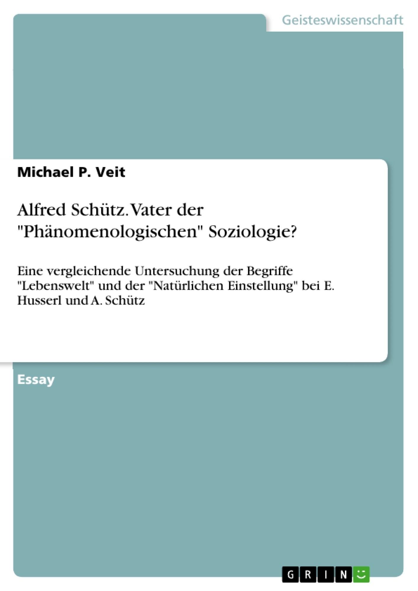 """Titel: Alfred Schütz. Vater der """"Phänomenologischen"""" Soziologie?"""