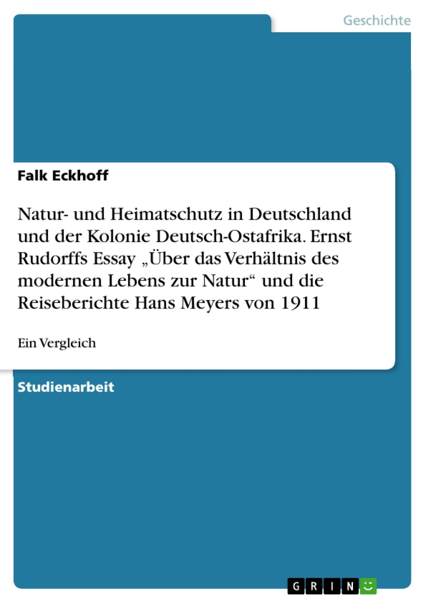 """Titel: Natur- und Heimatschutz in Deutschland und der Kolonie Deutsch-Ostafrika. Ernst Rudorffs Essay """"Über das Verhältnis des modernen Lebens zur Natur"""" und die Reiseberichte Hans Meyers von 1911"""
