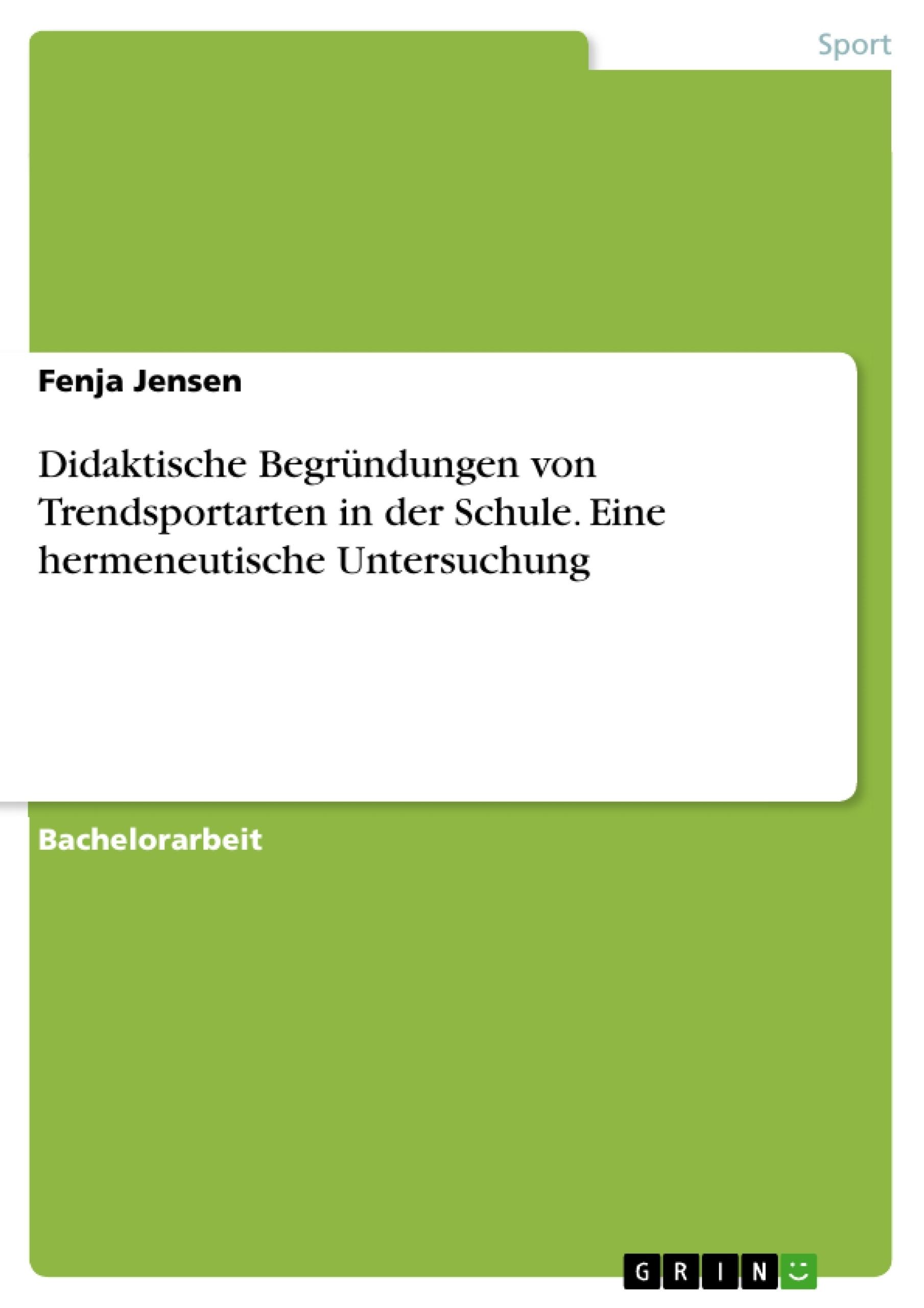 Titel: Didaktische Begründungen von Trendsportarten in der Schule. Eine hermeneutische Untersuchung