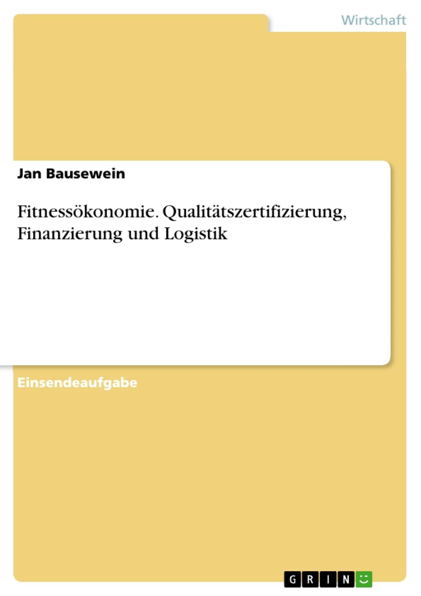 Titel: Fitnessökonomie. Qualitätszertifizierung, Finanzierung und Logistik