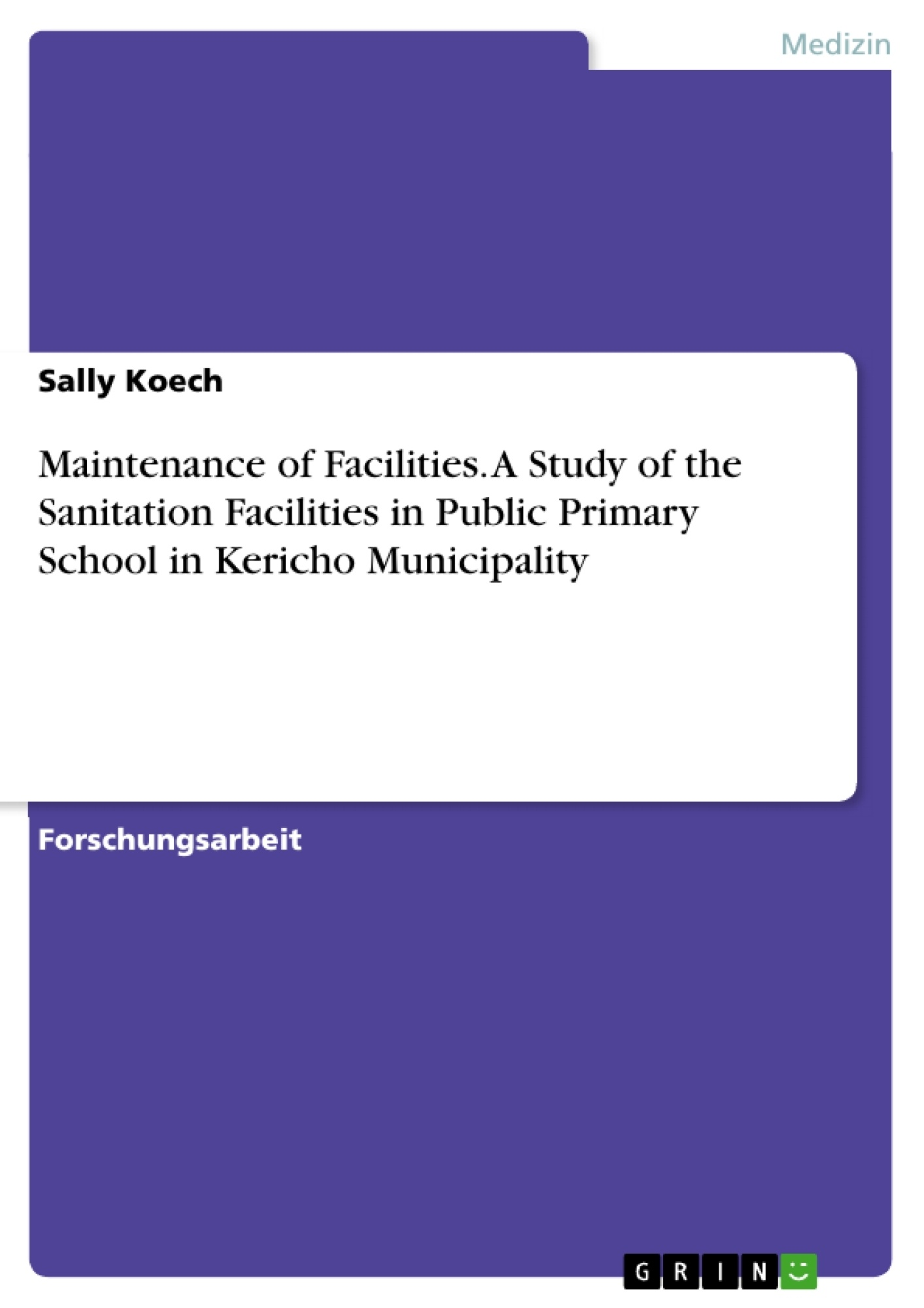 Titel: Maintenance of Facilities. A Study of the Sanitation Facilities in Public Primary School  in Kericho Municipality
