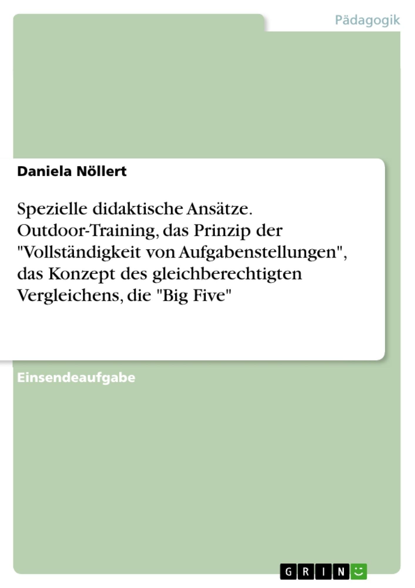 """Titel: Spezielle didaktische Ansätze. Outdoor-Training, das Prinzip der """"Vollständigkeit von Aufgabenstellungen"""", das Konzept des gleichberechtigten Vergleichens, die """"Big Five"""""""