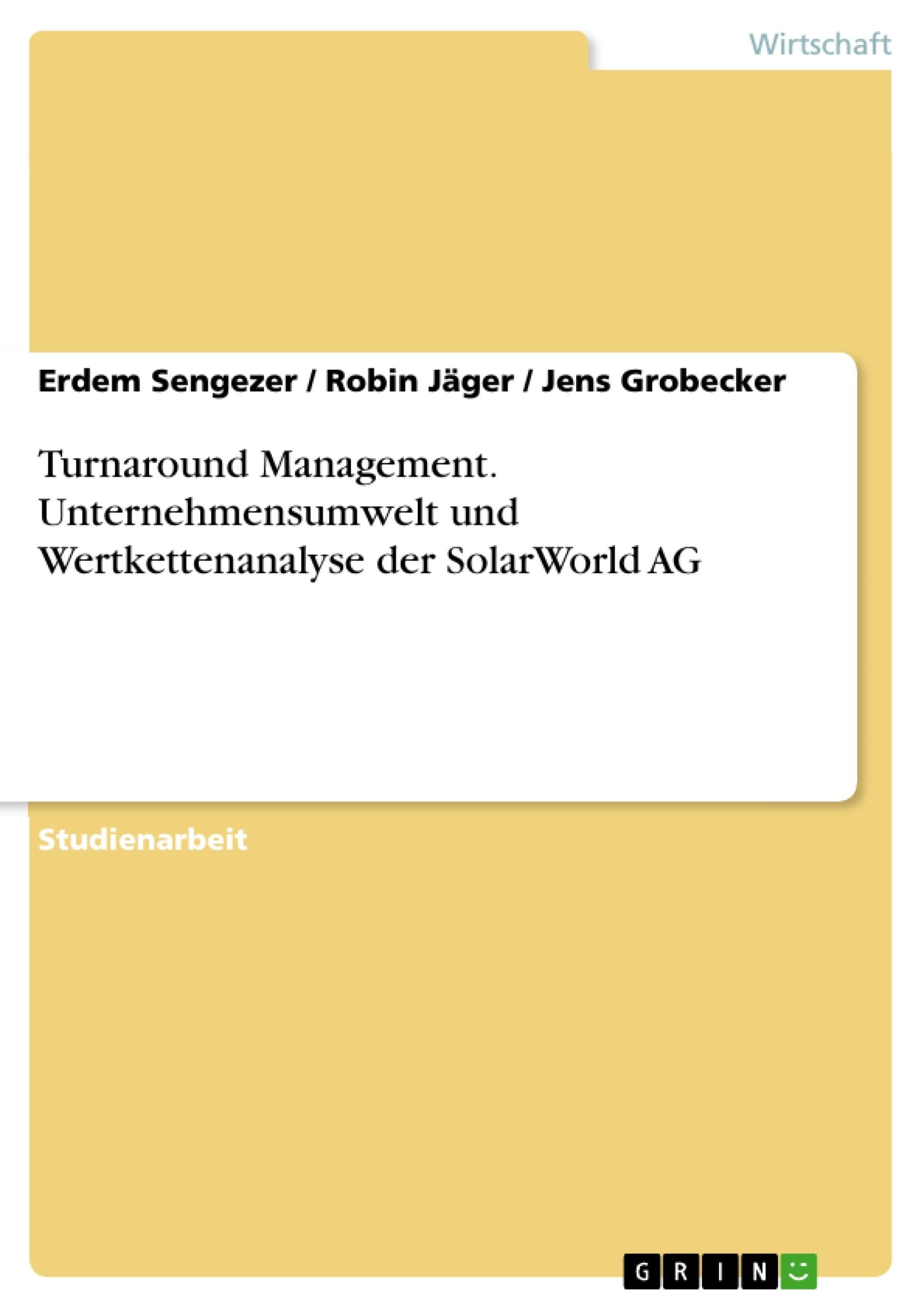 Titel: Turnaround Management. Unternehmensumwelt und Wertkettenanalyse der SolarWorld AG
