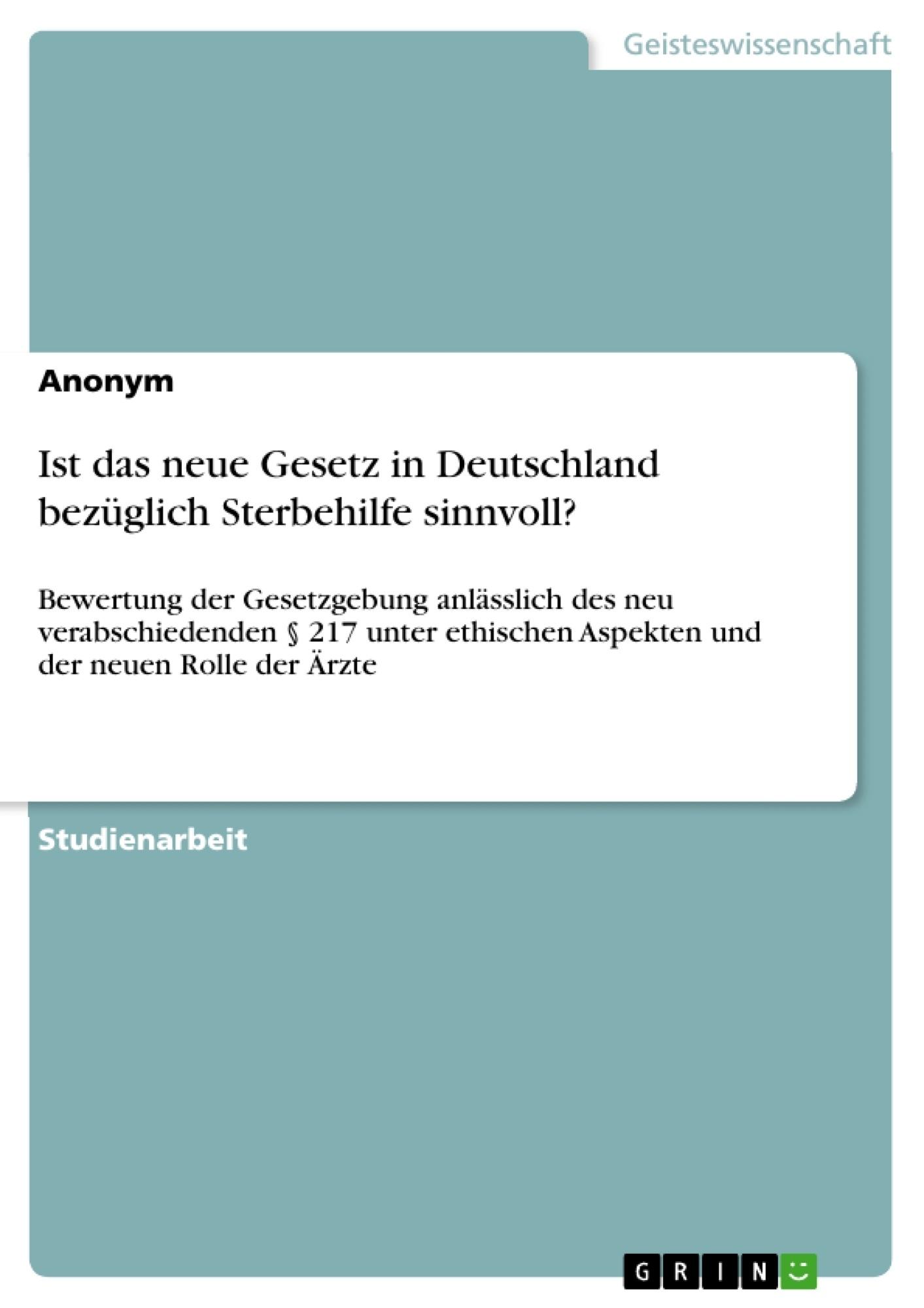 Titel: Ist das neue Gesetz in Deutschland bezüglich Sterbehilfe sinnvoll?