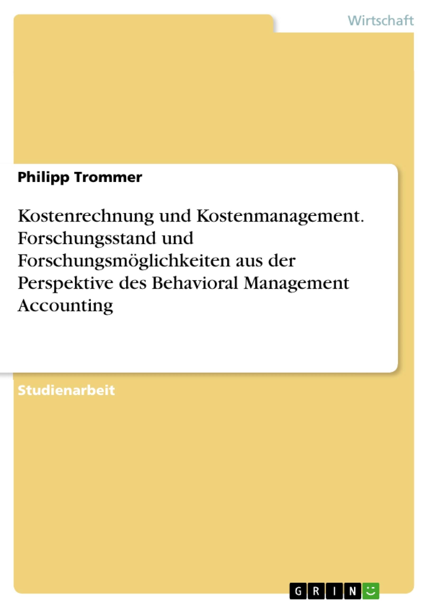 Titel: Kostenrechnung und Kostenmanagement. Forschungsstand und Forschungsmöglichkeiten aus der Perspektive des Behavioral Management Accounting