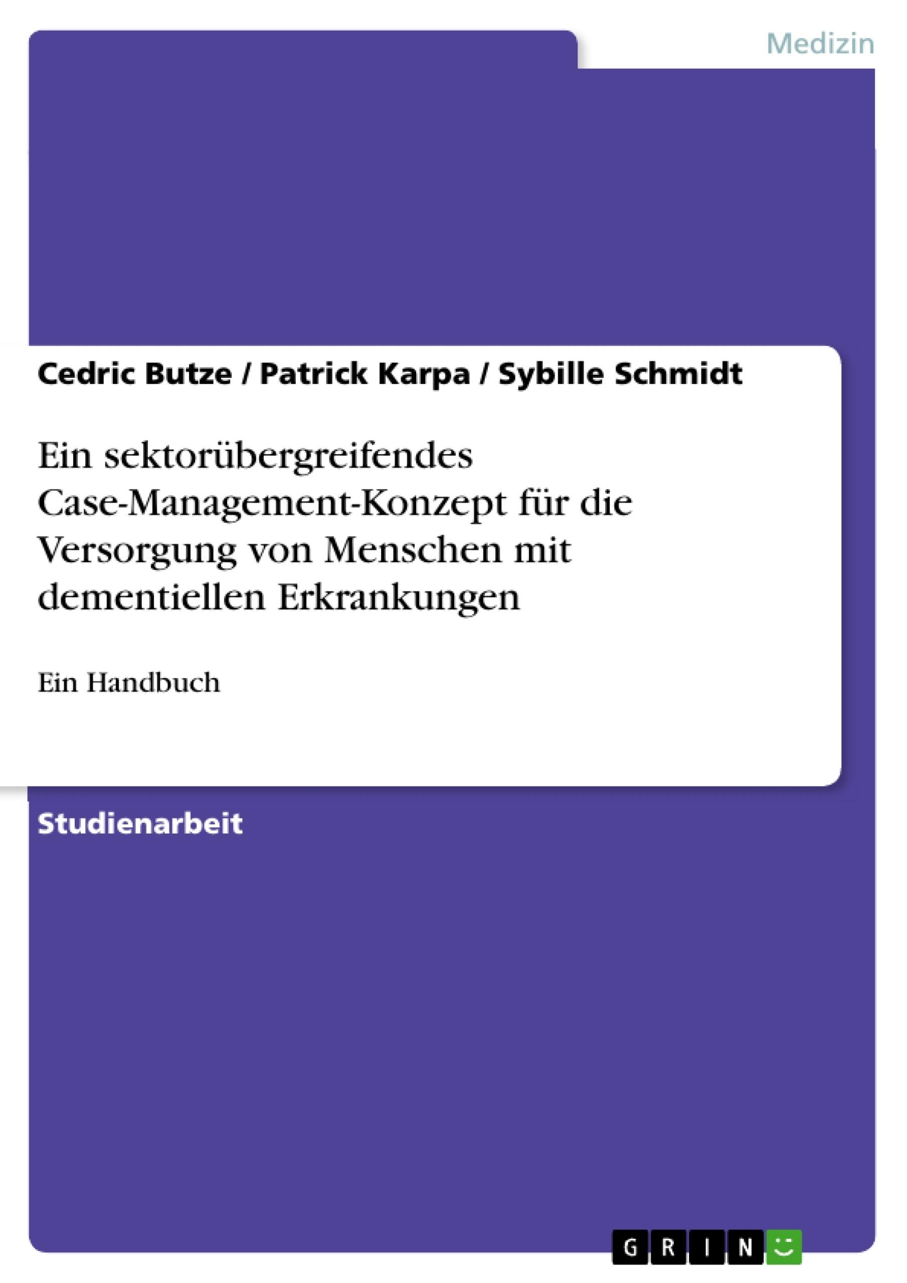 Titel: Ein sektorübergreifendes Case-Management-Konzept für die Versorgung von Menschen mit dementiellen Erkrankungen