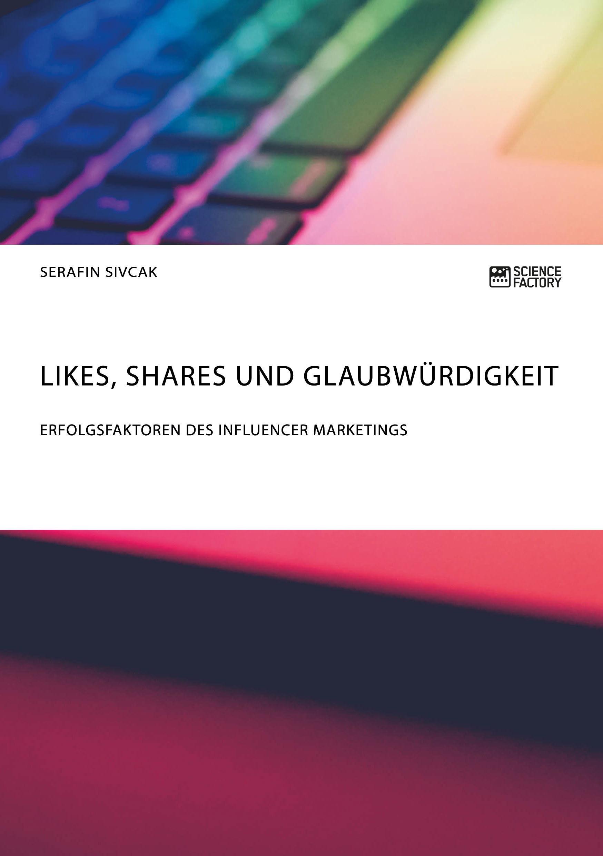 Titel: Likes, Shares und Glaubwürdigkeit. Erfolgsfaktoren des Influencer Marketings