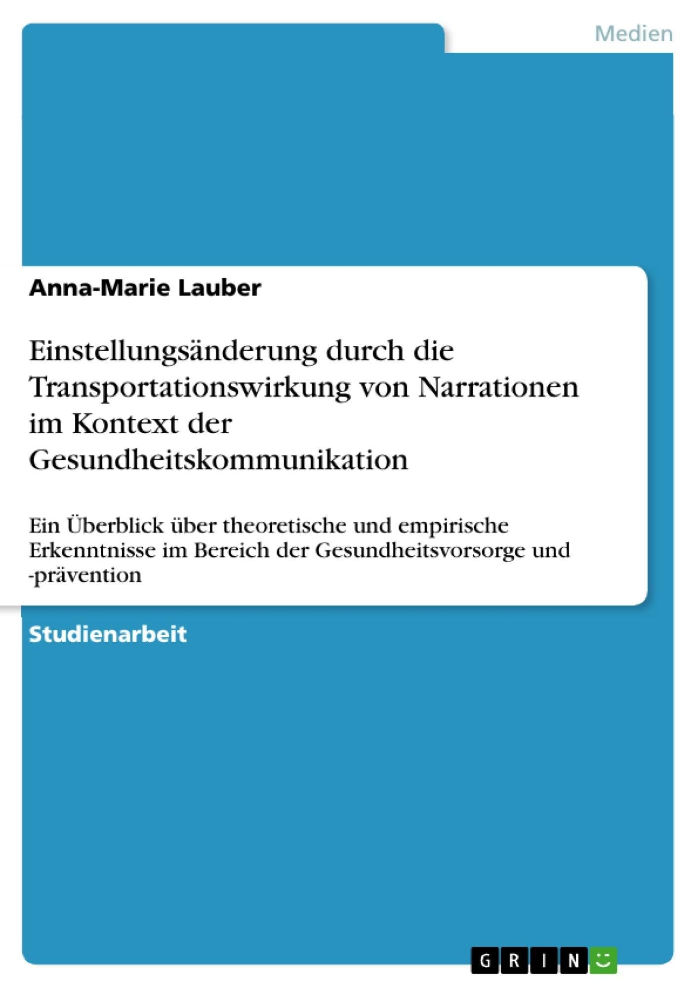 Titel: Einstellungsänderung durch die Transportationswirkung von Narrationen im Kontext der Gesundheitskommunikation