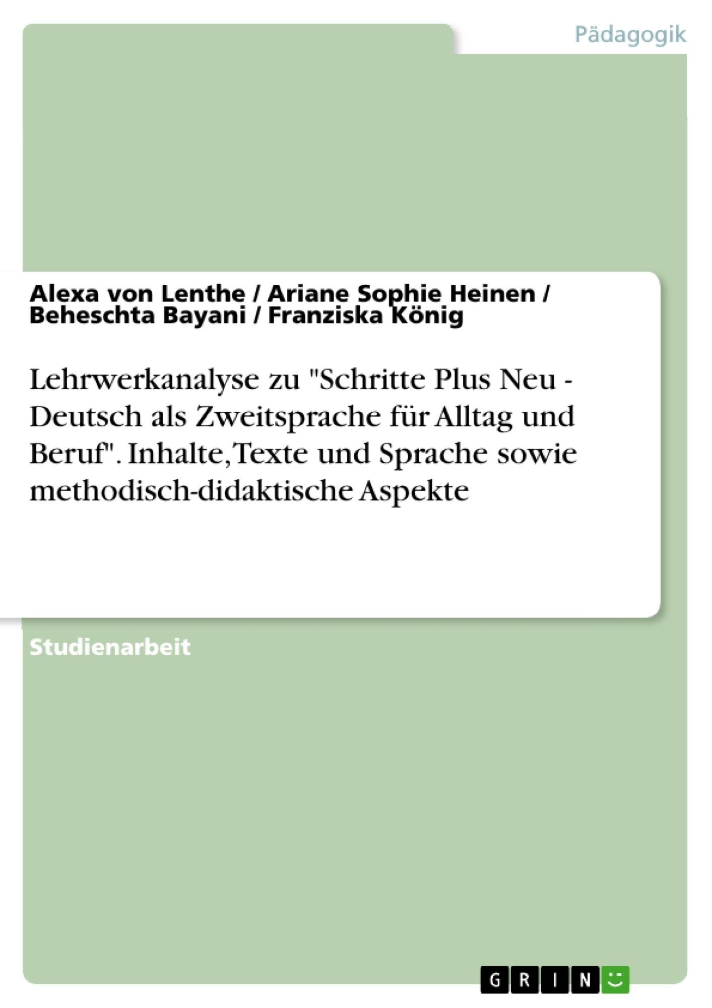 """Titel: Lehrwerkanalyse zu """"Schritte Plus Neu - Deutsch als Zweitsprache für Alltag und Beruf"""". Inhalte, Texte und Sprache sowie methodisch-didaktische Aspekte"""