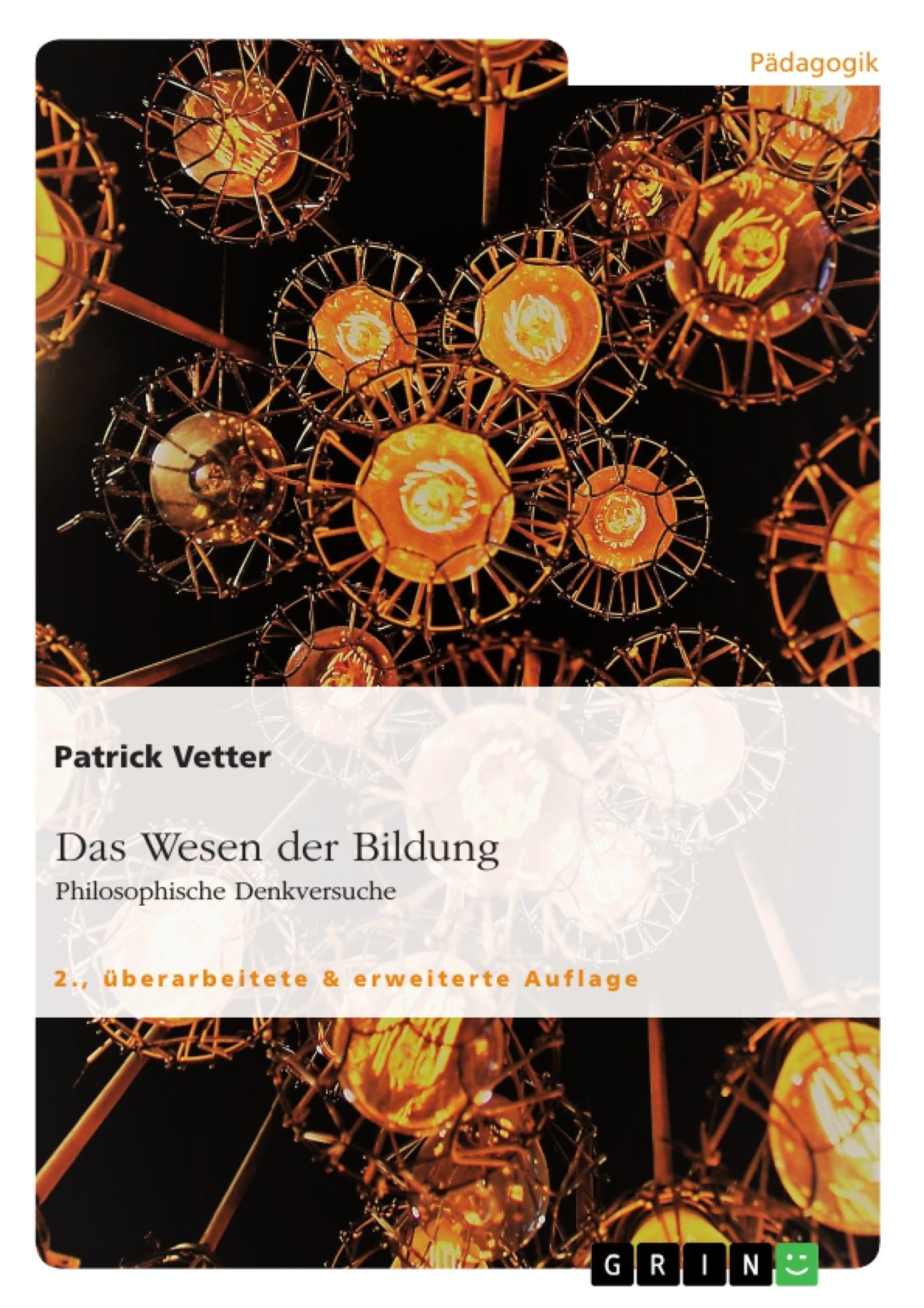 Titel: Das Wesen der Bildung. Philosophische Denkversuche