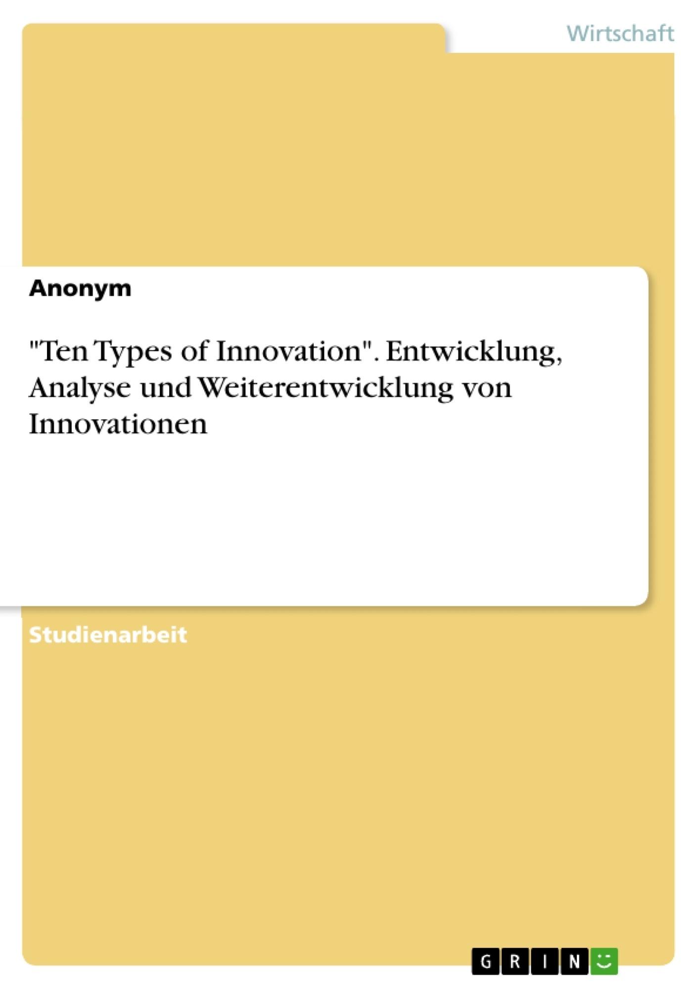 """Titel: """"Ten Types of Innovation"""". Entwicklung, Analyse und Weiterentwicklung von Innovationen"""