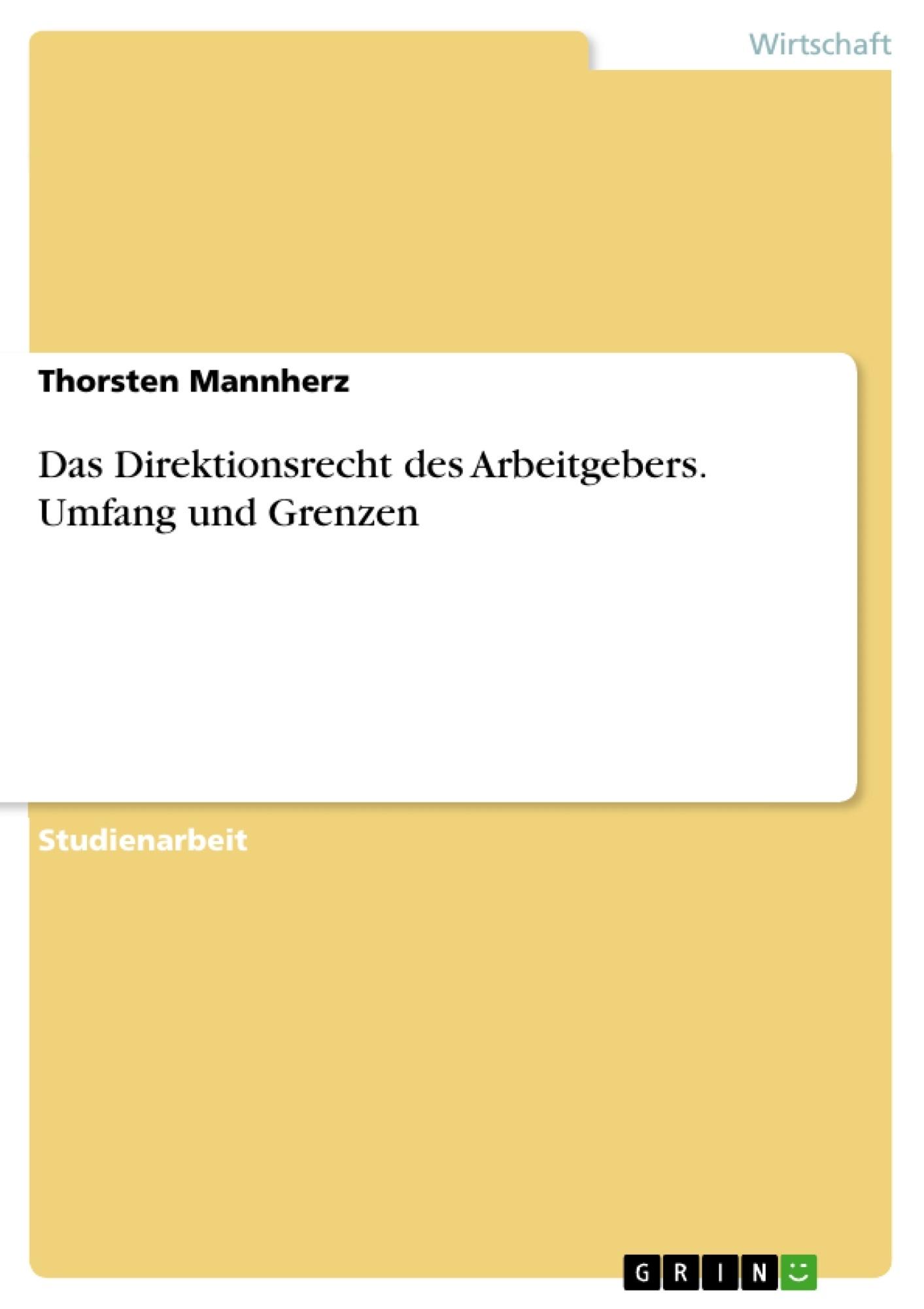 Titel: Das Direktionsrecht des Arbeitgebers. Umfang und Grenzen