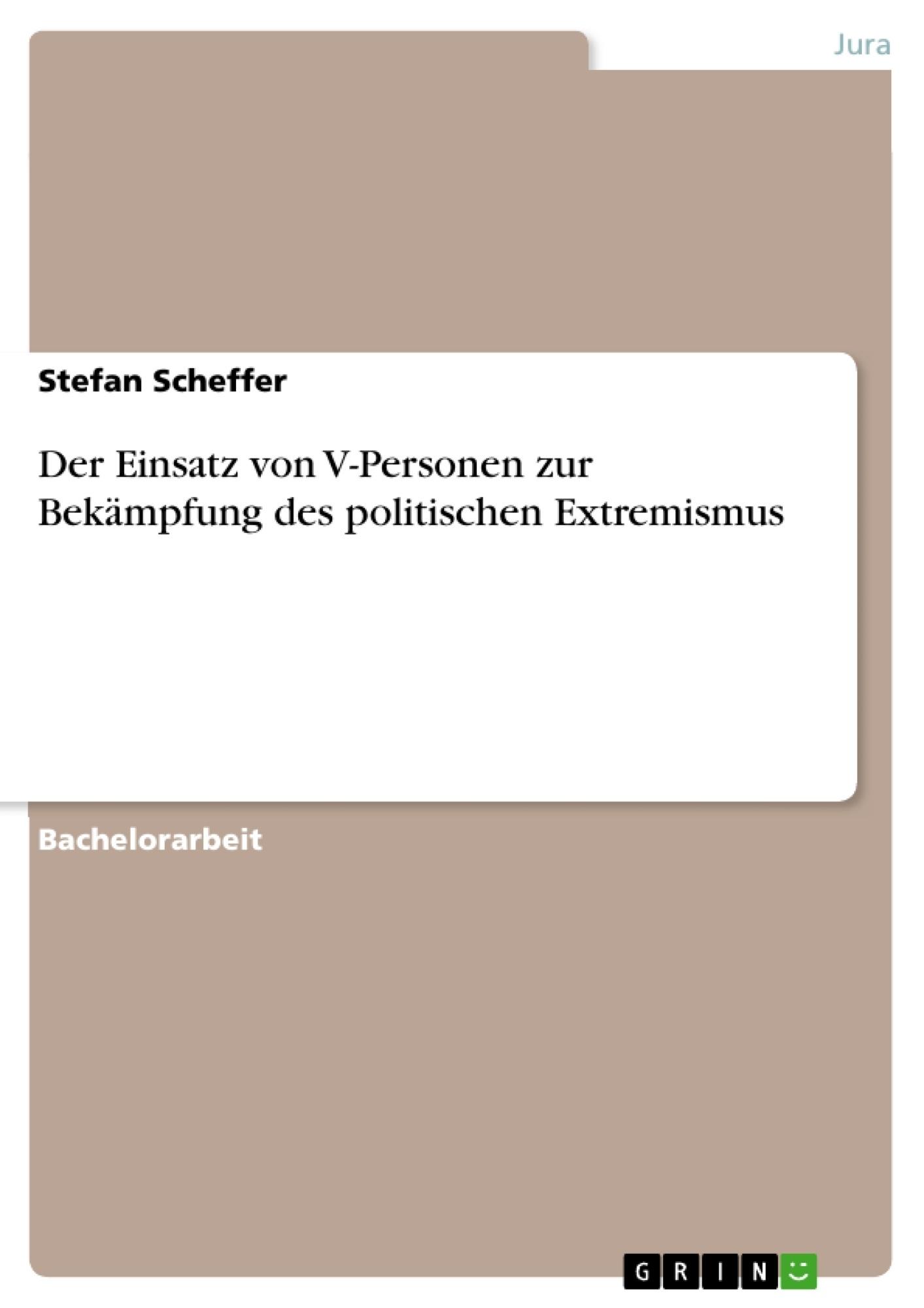 Titel: Der Einsatz von V-Personen zur Bekämpfung des politischen Extremismus