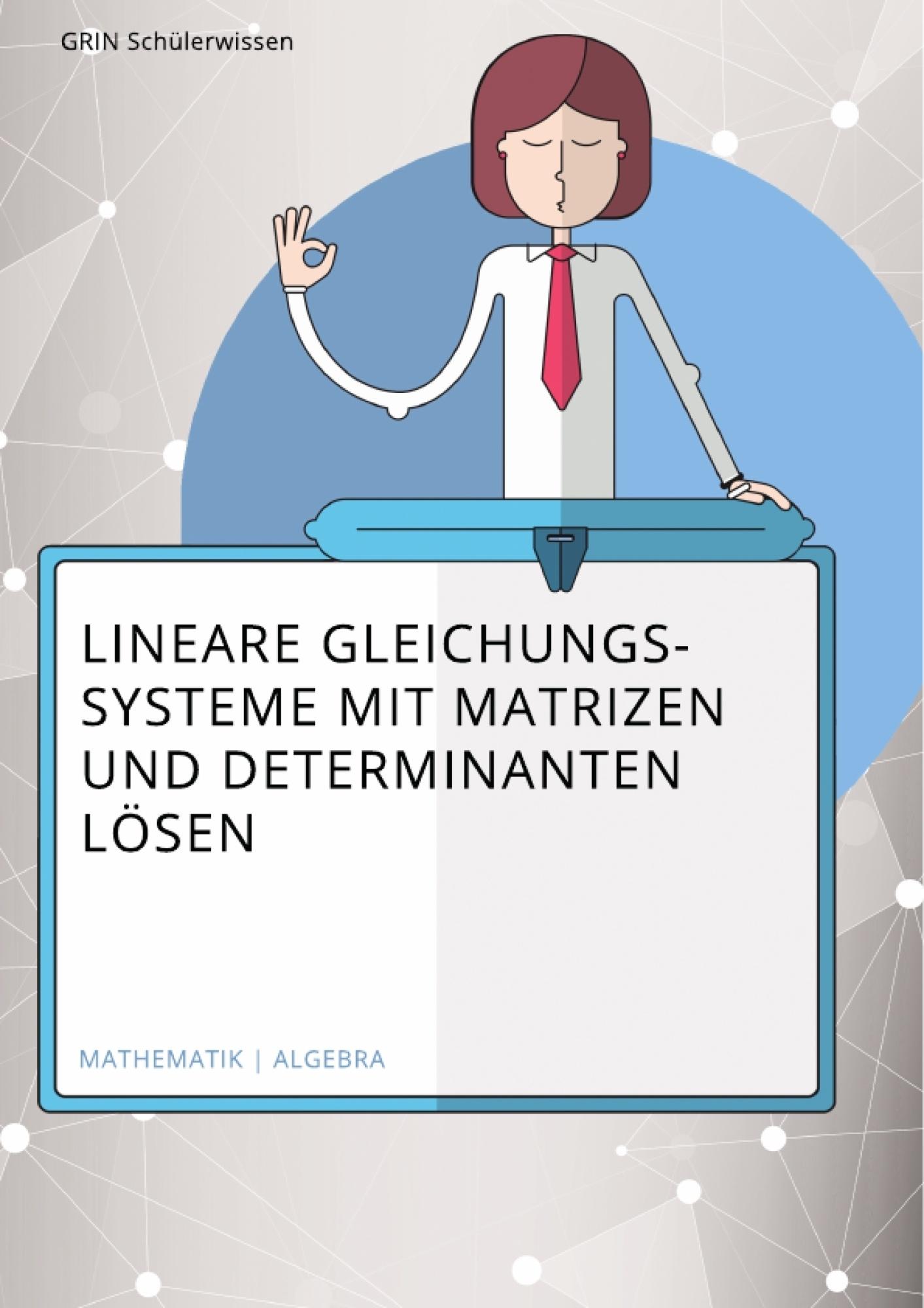 Titel: Lösen linearer Gleichungssysteme mithilfe von Matrizen und Determinanten