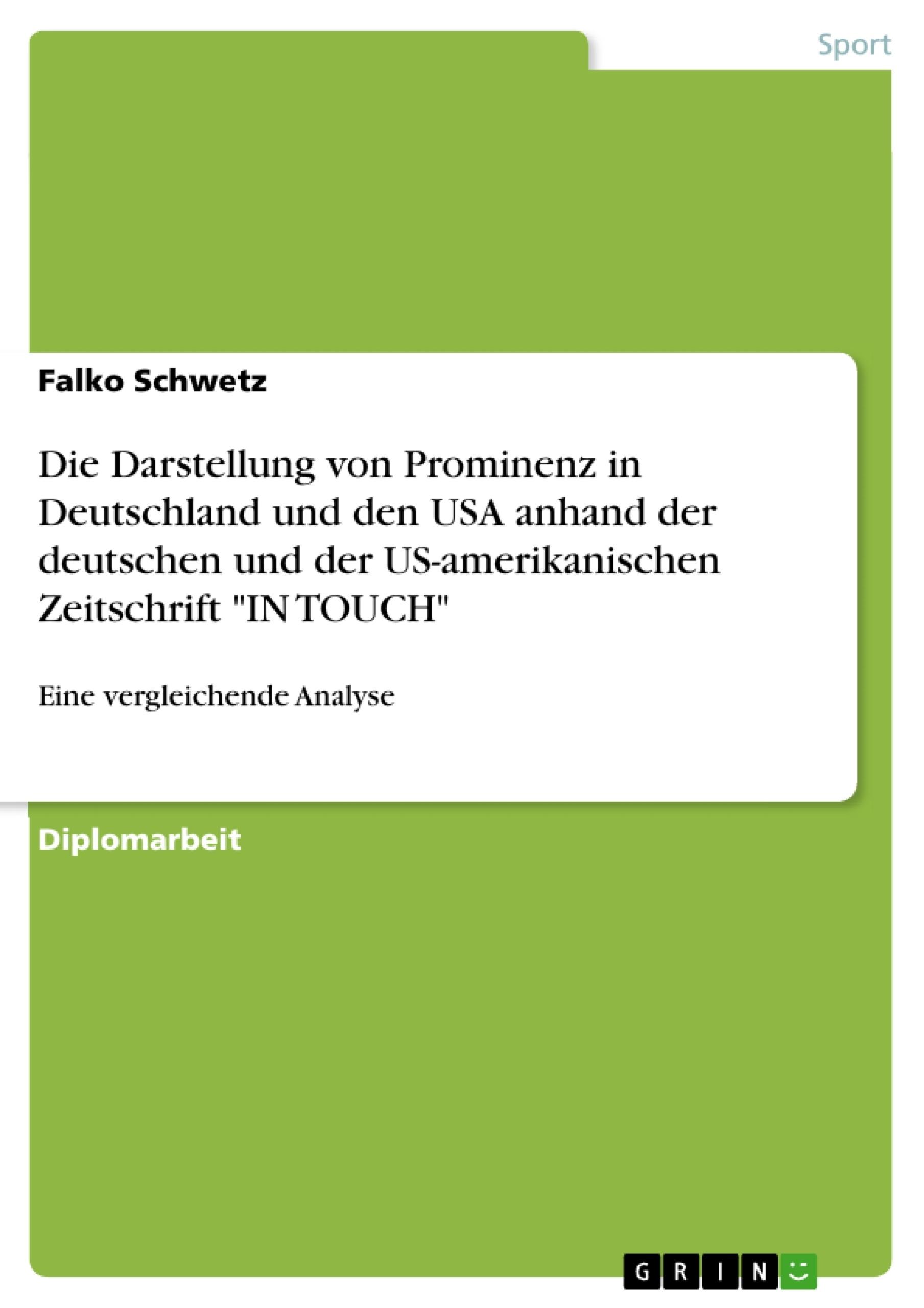 """Titel: Die Darstellung von Prominenz in Deutschland und den USA anhand der deutschen und der US-amerikanischen Zeitschrift """"IN TOUCH"""""""