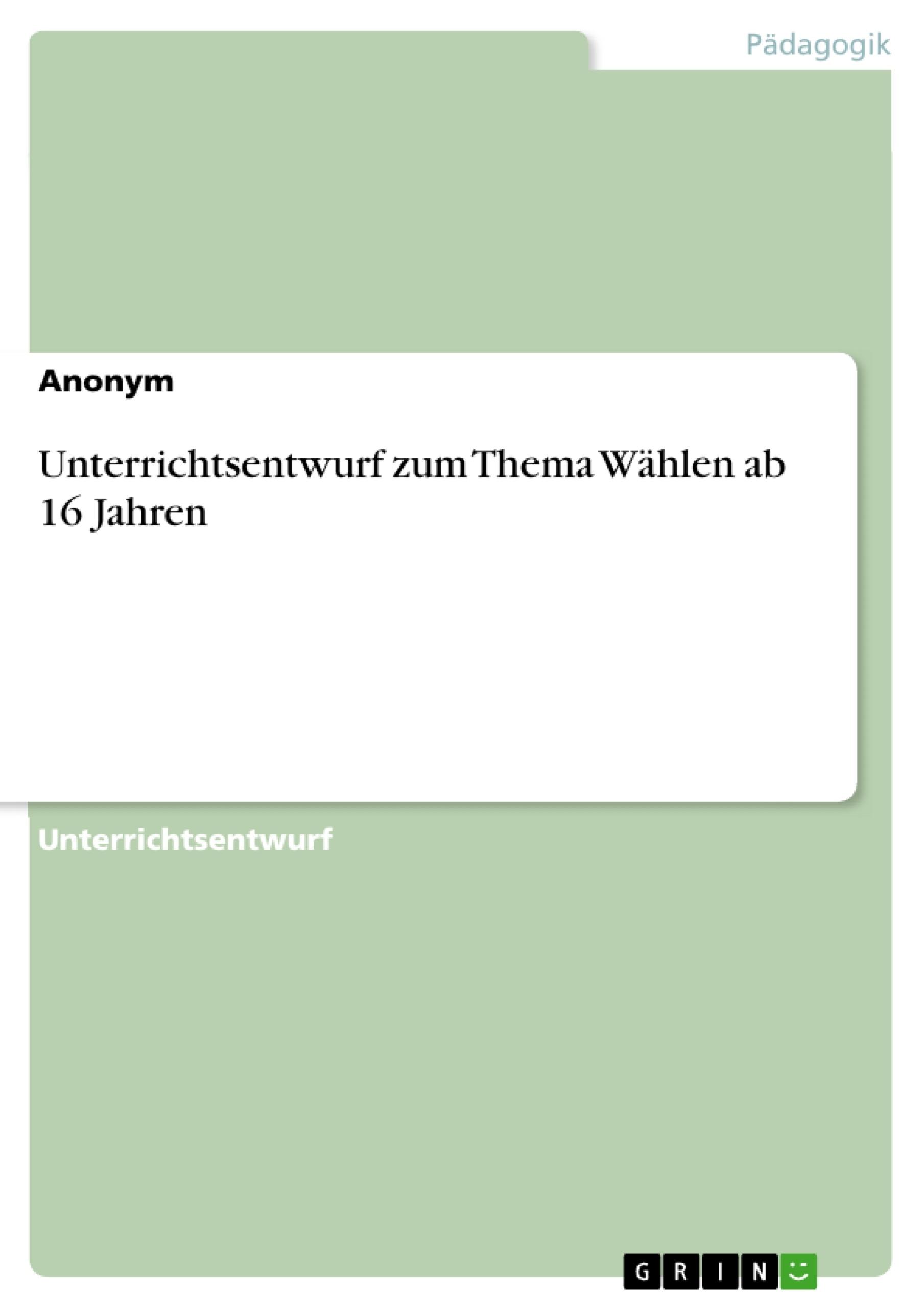 Titel: Unterrichtsentwurf zum Thema Wählen ab 16 Jahren