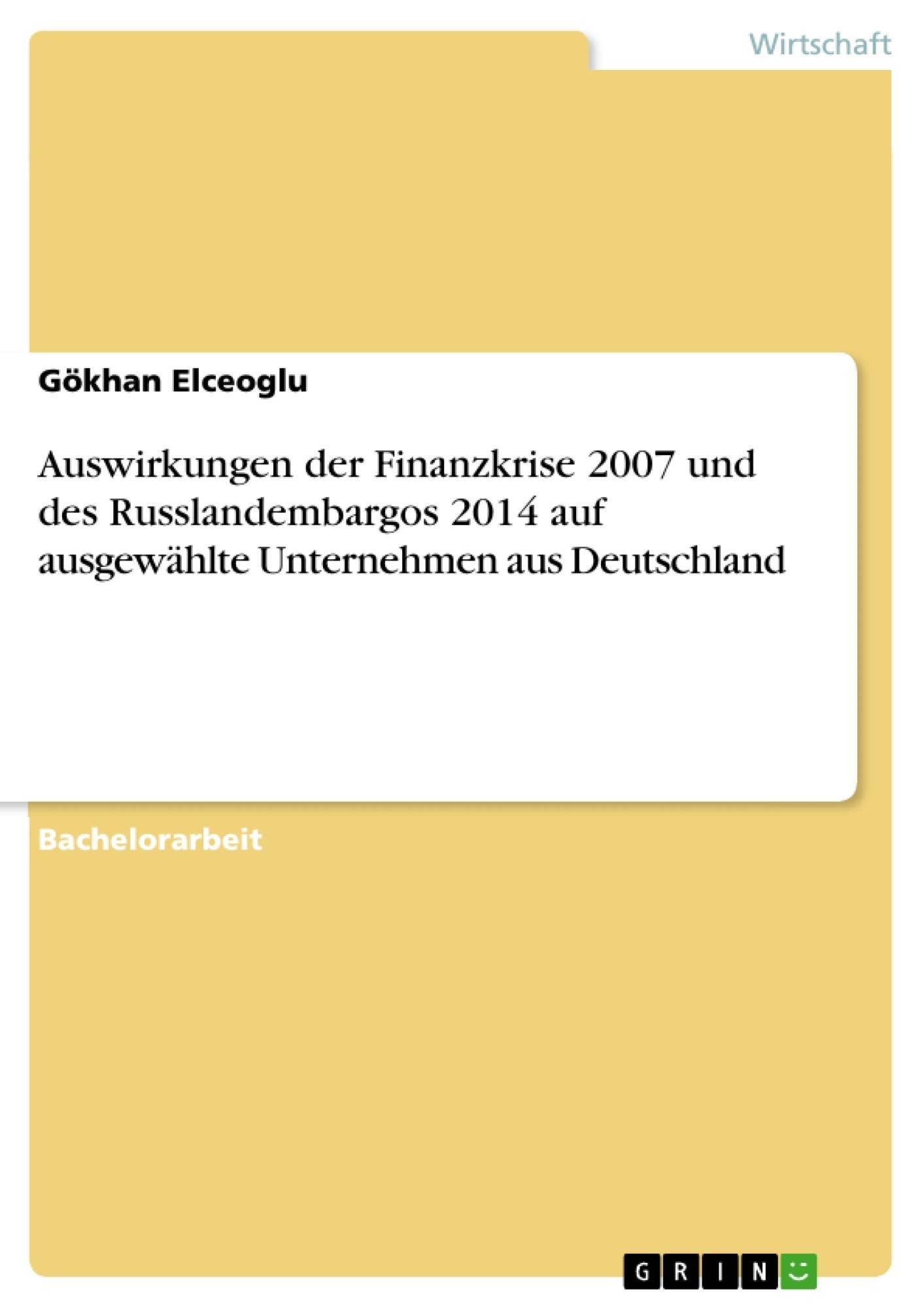 Titel: Auswirkungen der Finanzkrise 2007 und des Russlandembargos 2014 auf ausgewählte Unternehmen aus Deutschland