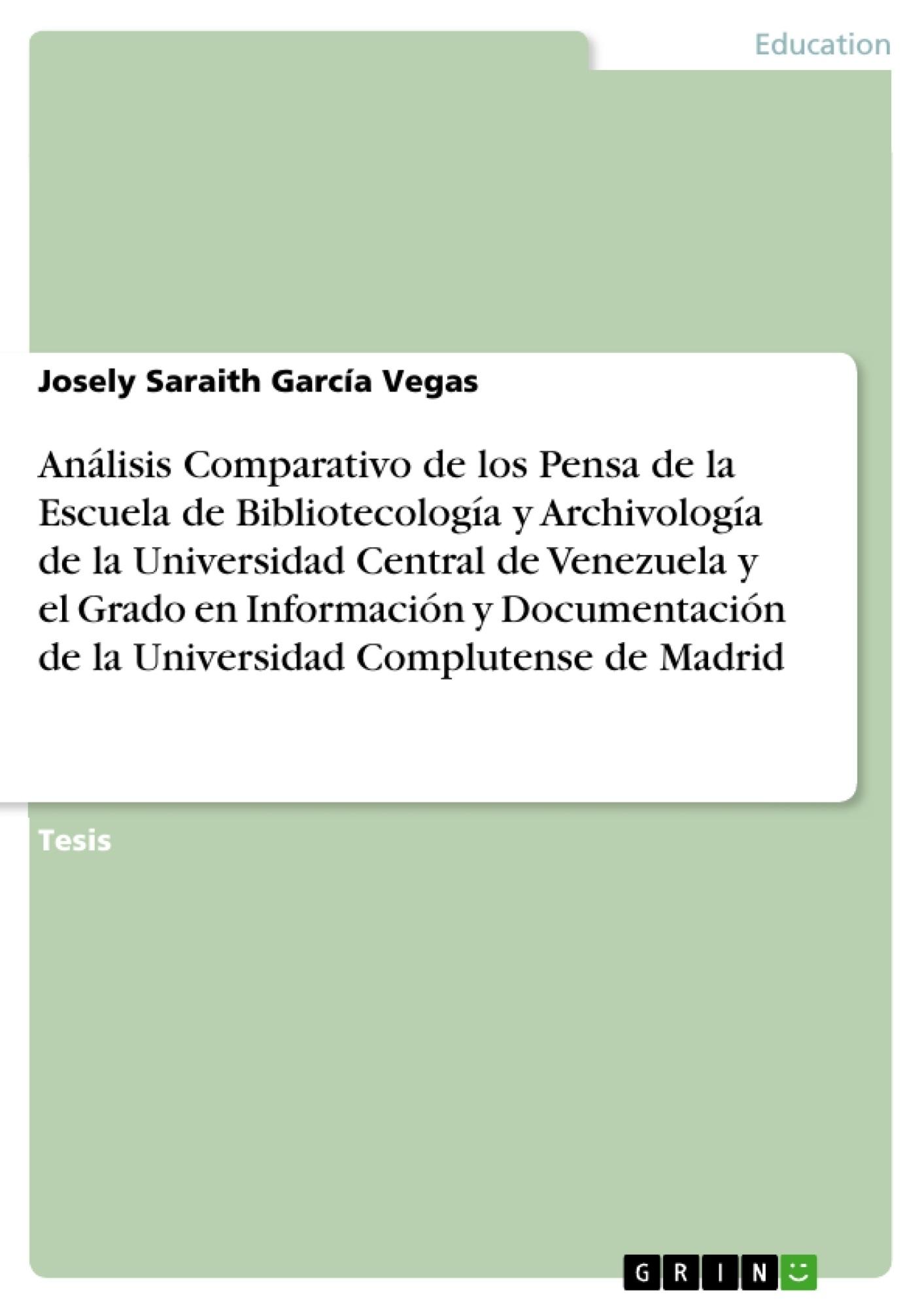 Título: Análisis Comparativo de los Pensa de la Escuela de Bibliotecología y Archivología de la Universidad Central de Venezuela y el Grado en Información y Documentación de la Universidad Complutense de Madrid