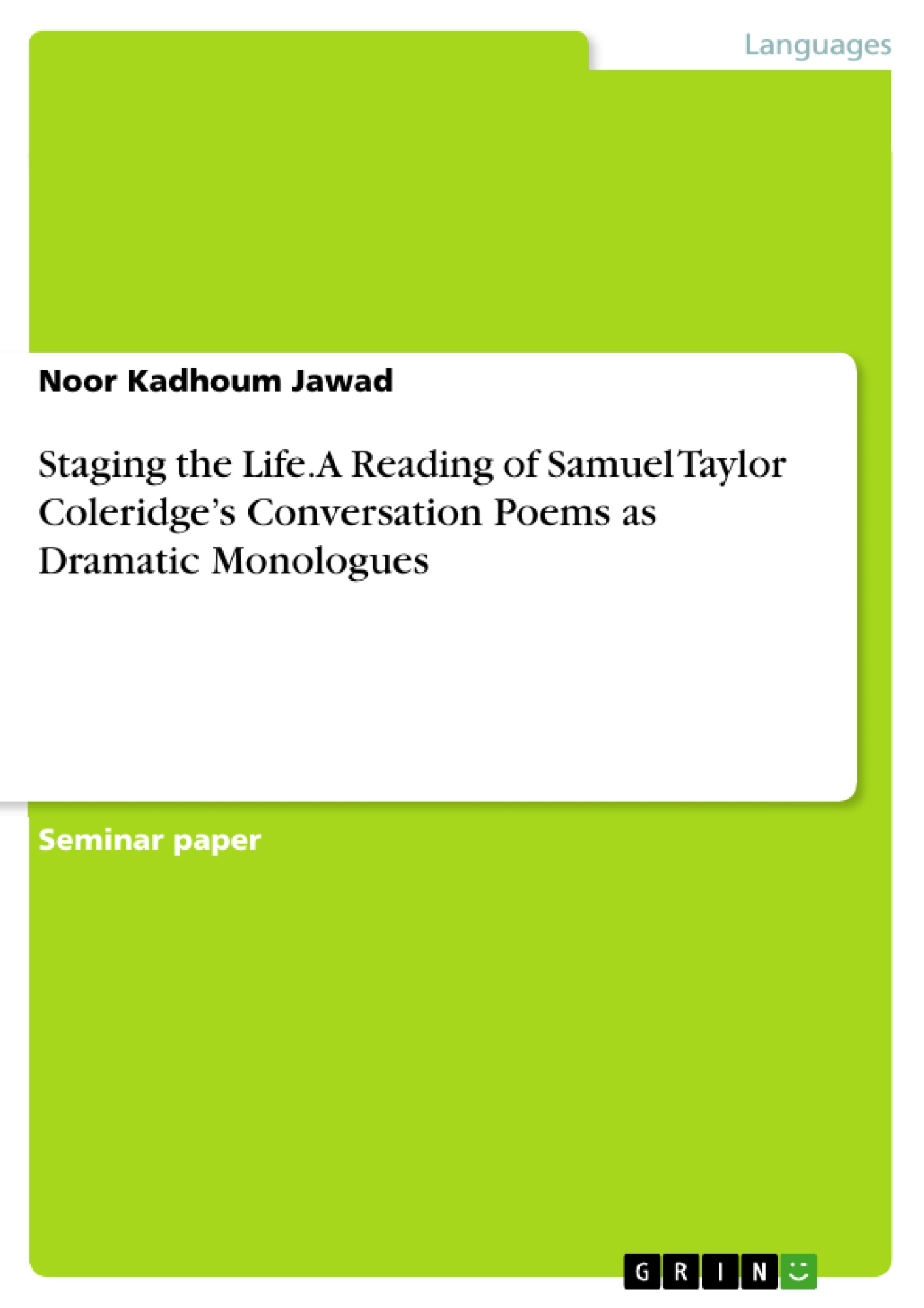 Title: Staging the Life. A Reading of Samuel Taylor Coleridge's Conversation Poems as Dramatic Monologues
