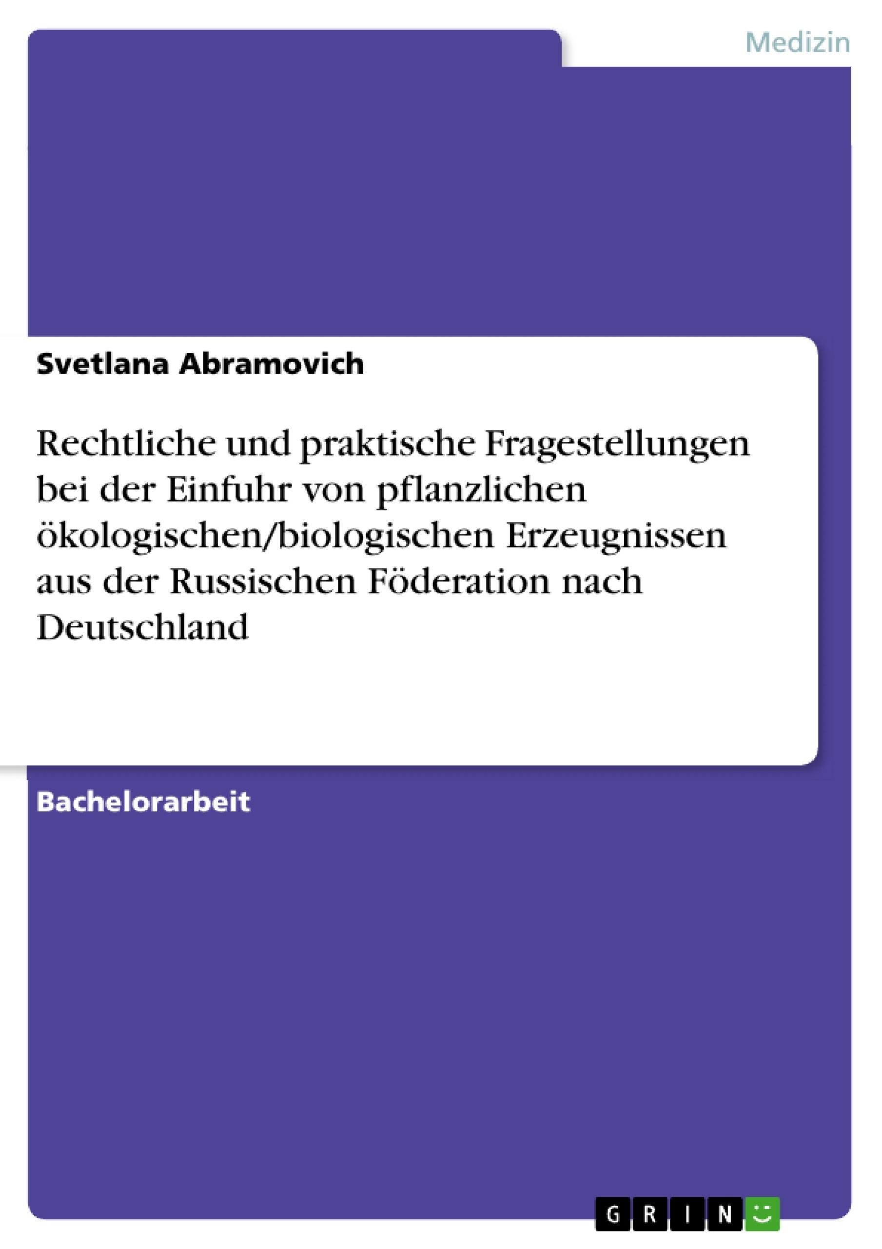 Titel: Rechtliche und praktische Fragestellungen bei der Einfuhr von pflanzlichen ökologischen/biologischen Erzeugnissen aus der Russischen Föderation nach Deutschland